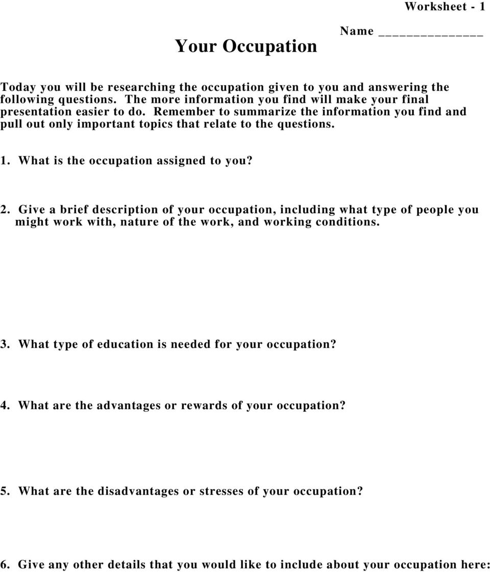 What is the occupation assigned to you? 2. Give a brief description of your occupation, including what type of people you might work with, nature of the work, and working conditions. 3.