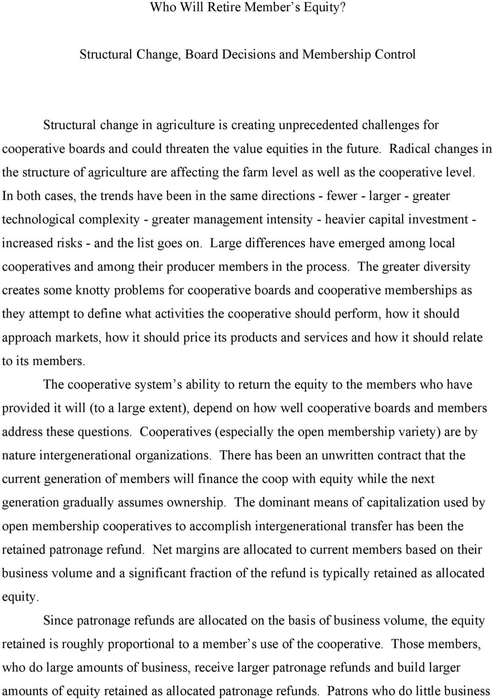 future. Radical changes in the structure of agriculture are affecting the farm level as well as the cooperative level.