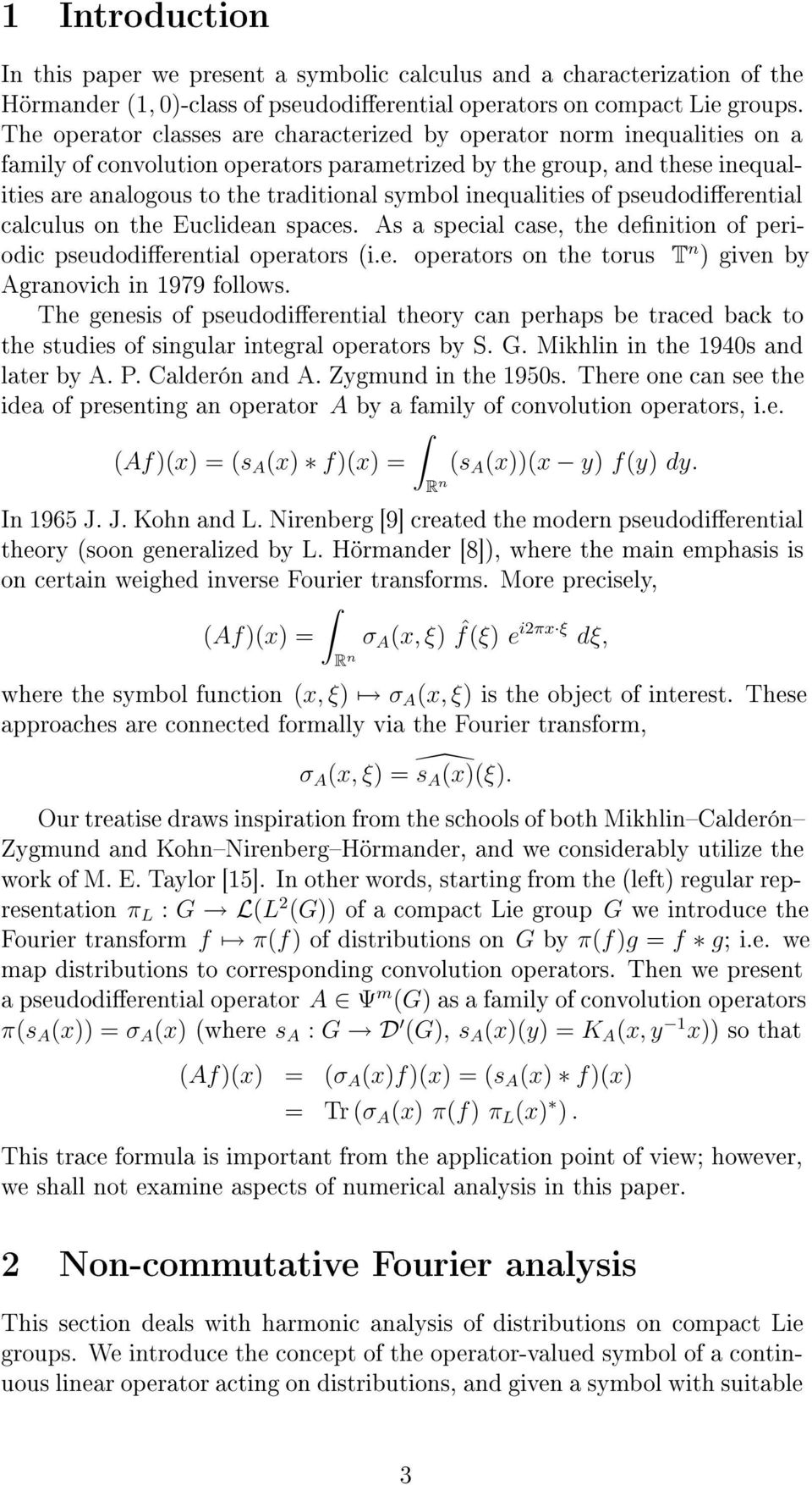 inequalities of pseudodierential calculus on the Euclidean spaces. As a special case, the denition of periodic pseudodierential operators (i.e. operators on the torus T n ) given by Agranovich in 1979 follows.