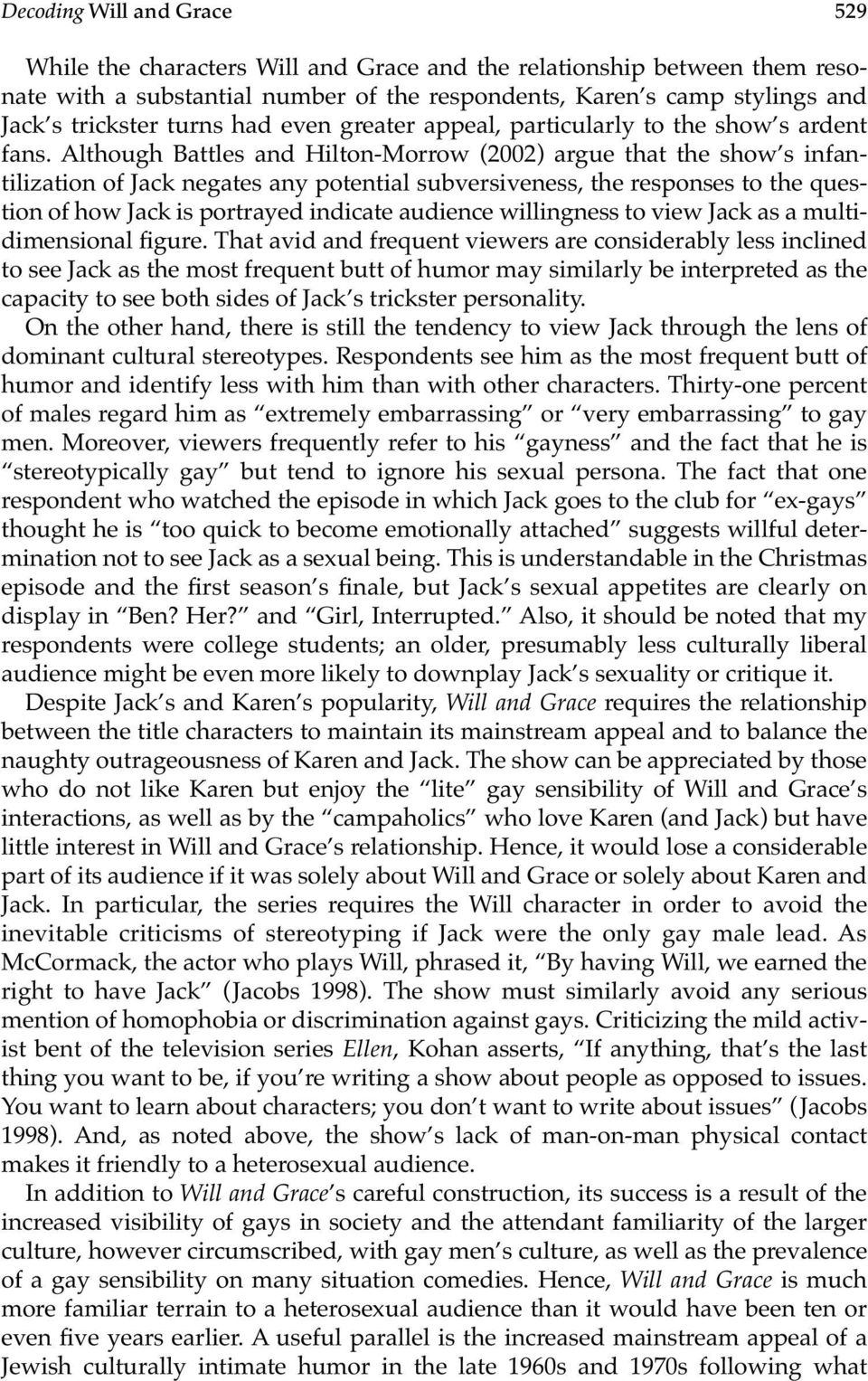 Although Battles and Hilton-Morrow (2002) argue that the show s infantilization of Jack negates any potential subversiveness, the responses to the question of how Jack is portrayed indicate audience