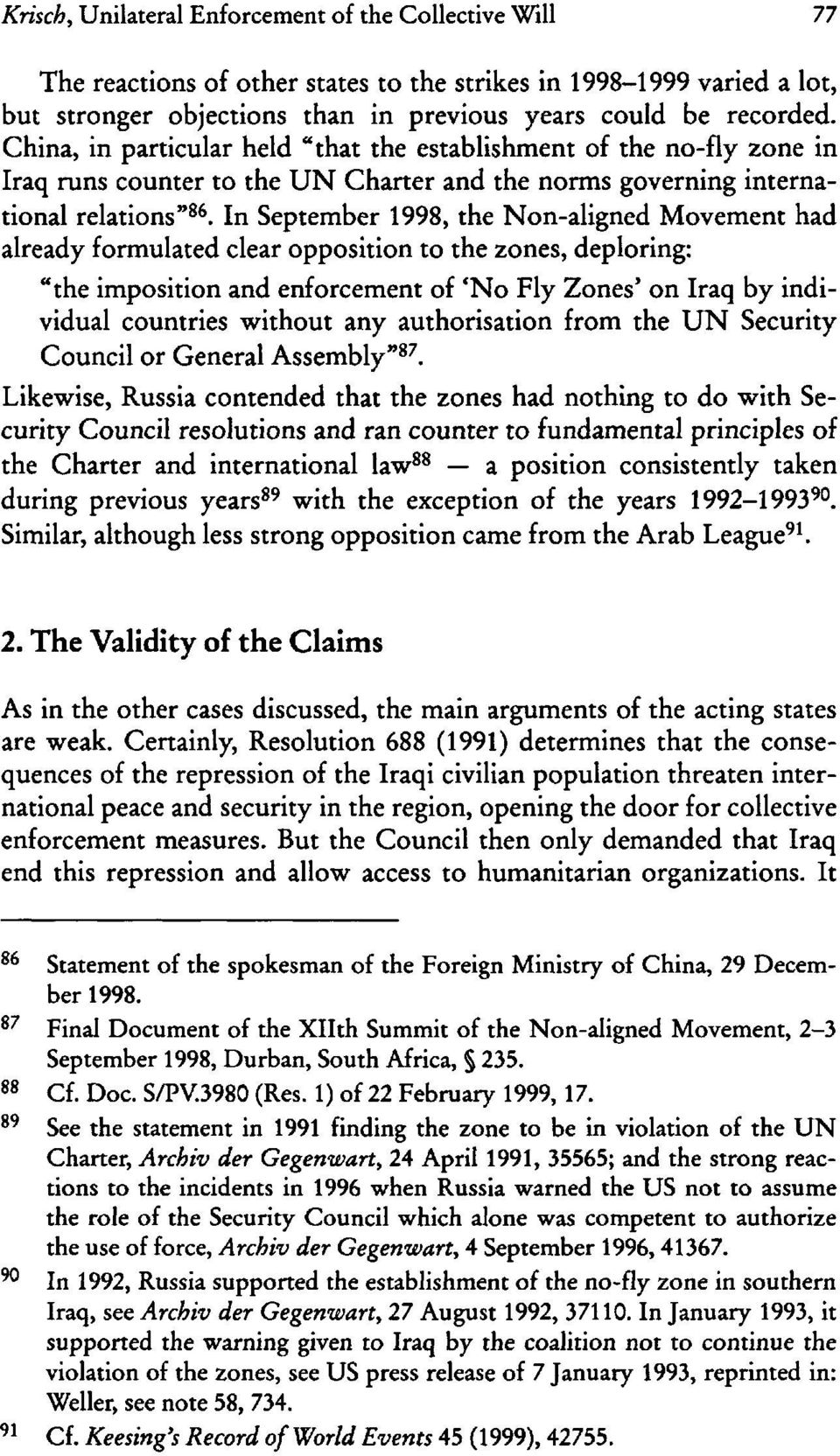 "In September 1998, the Non-aligned Movement had already formulated clear opposition to the zones, deploring: ""the imposition and enforcement of 'No Fly Zones' on Iraq by individual countries without"