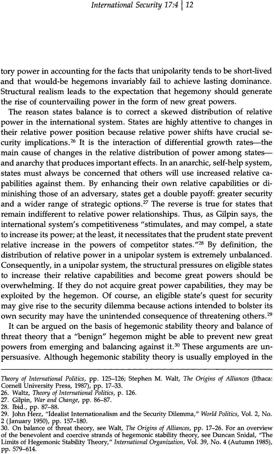 The reason states balance is to correct a skewed distribution of relative power in the international system.