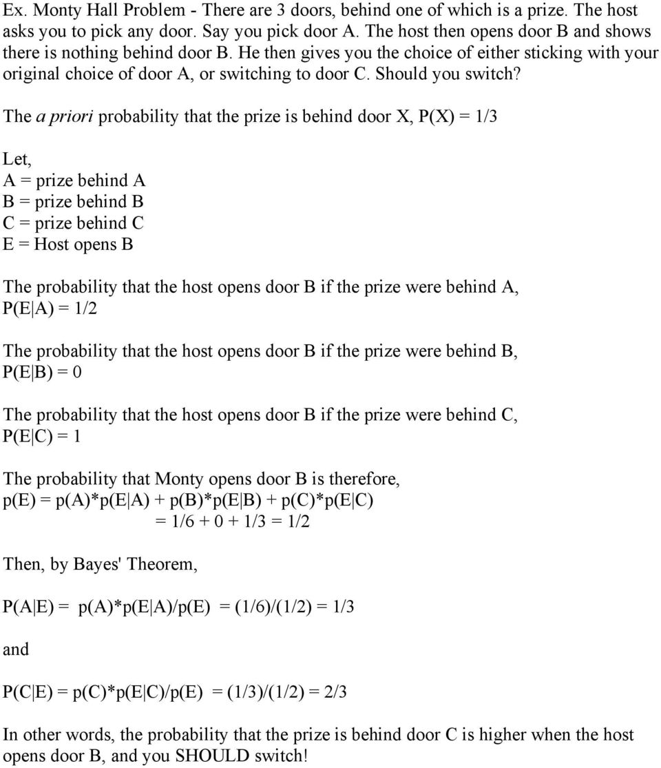 The a priori probability that the prize is behind door X, P(X) = 1/3 Let, A = prize behind A B = prize behind B C = prize behind C E = Host opens B The probability that the host opens door B if the