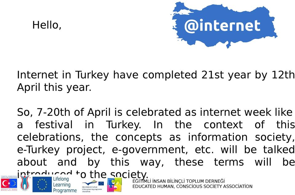 In the context of this celebrations, the concepts as information society, e-turkey