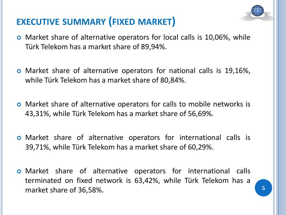 Market share of alternative operators for calls to mobile networks is 43,31%, while Türk Telekom has a market share of 56,69%.