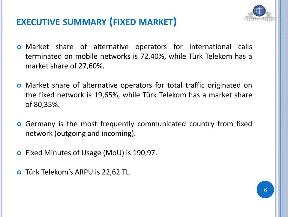 Market share of alternative operators for total traffic originated on the fixed network is 19,65%, while Türk Telekom has