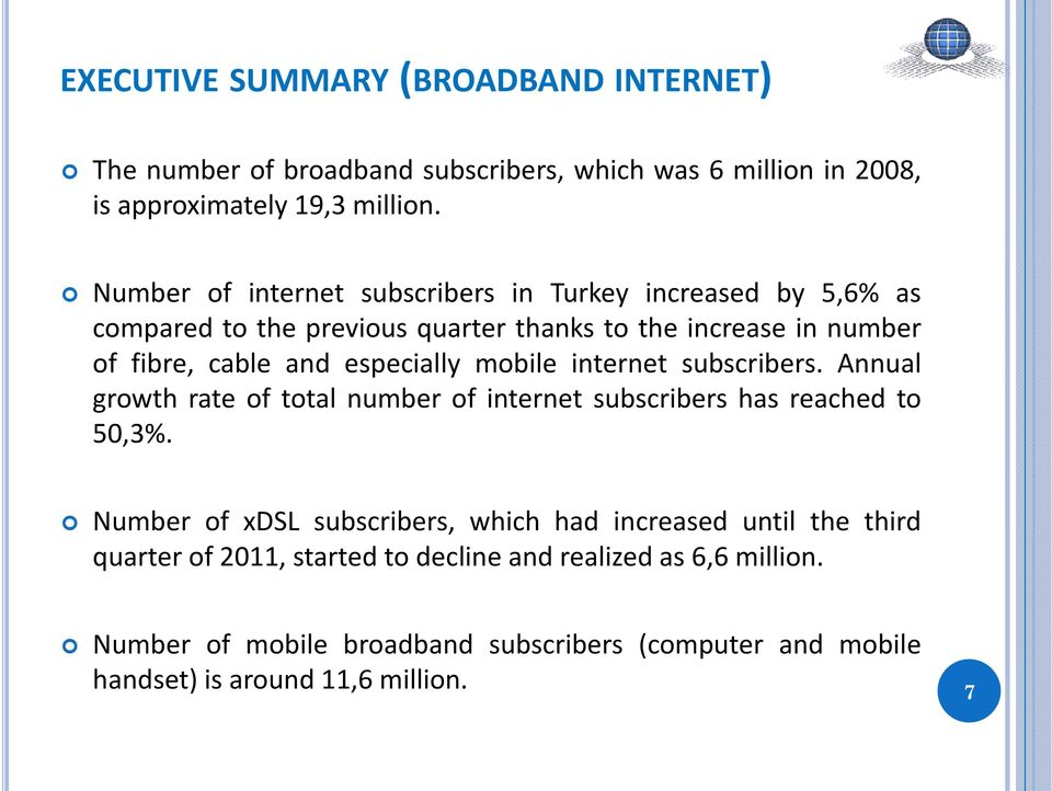 especially mobile internet subscribers. Annual growth rate of total number of internet subscribers has reached to 50,3%.