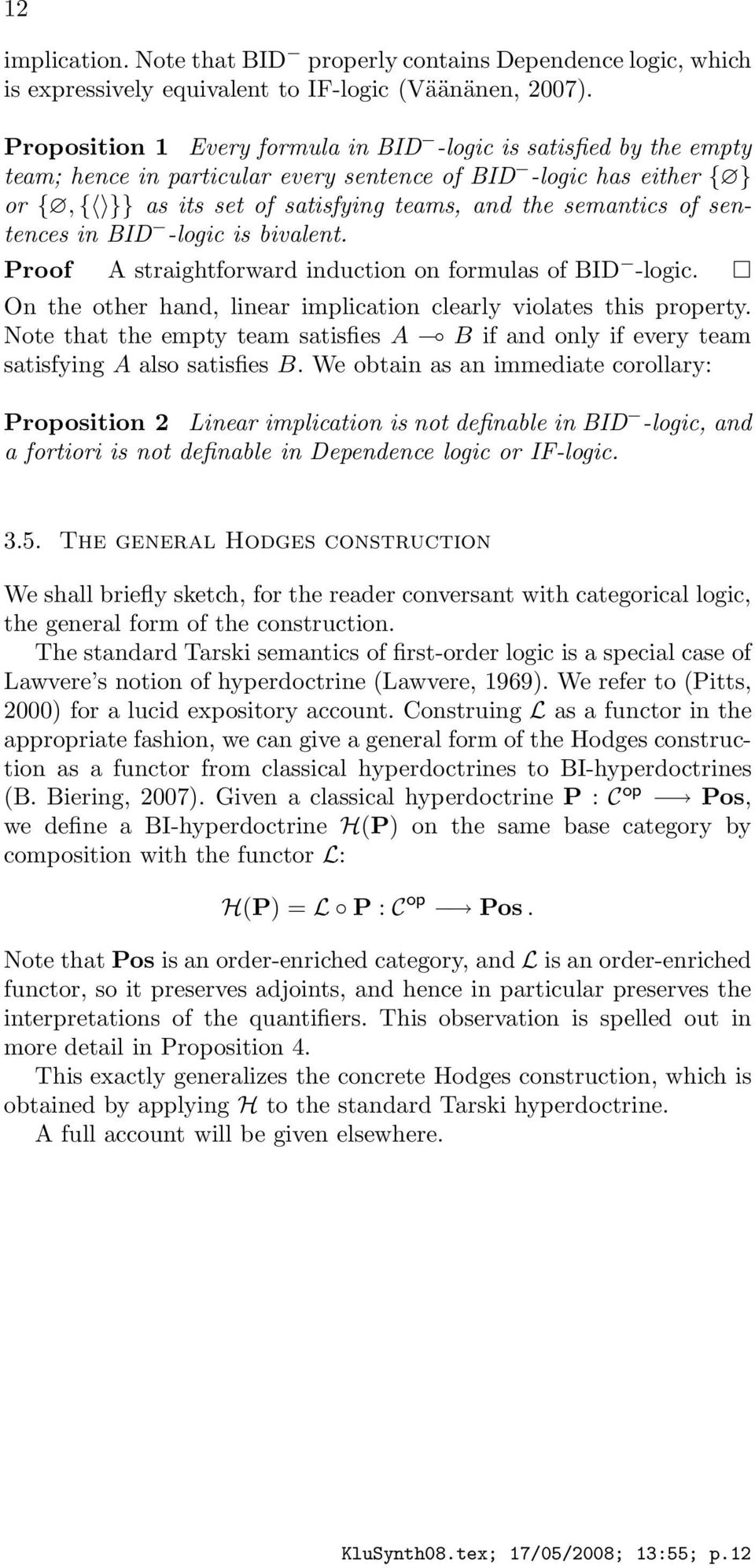 of sentences in BID -logic is bivalent. Proof A straightforward induction on formulas of BID -logic. On the other hand, linear implication clearly violates this property.