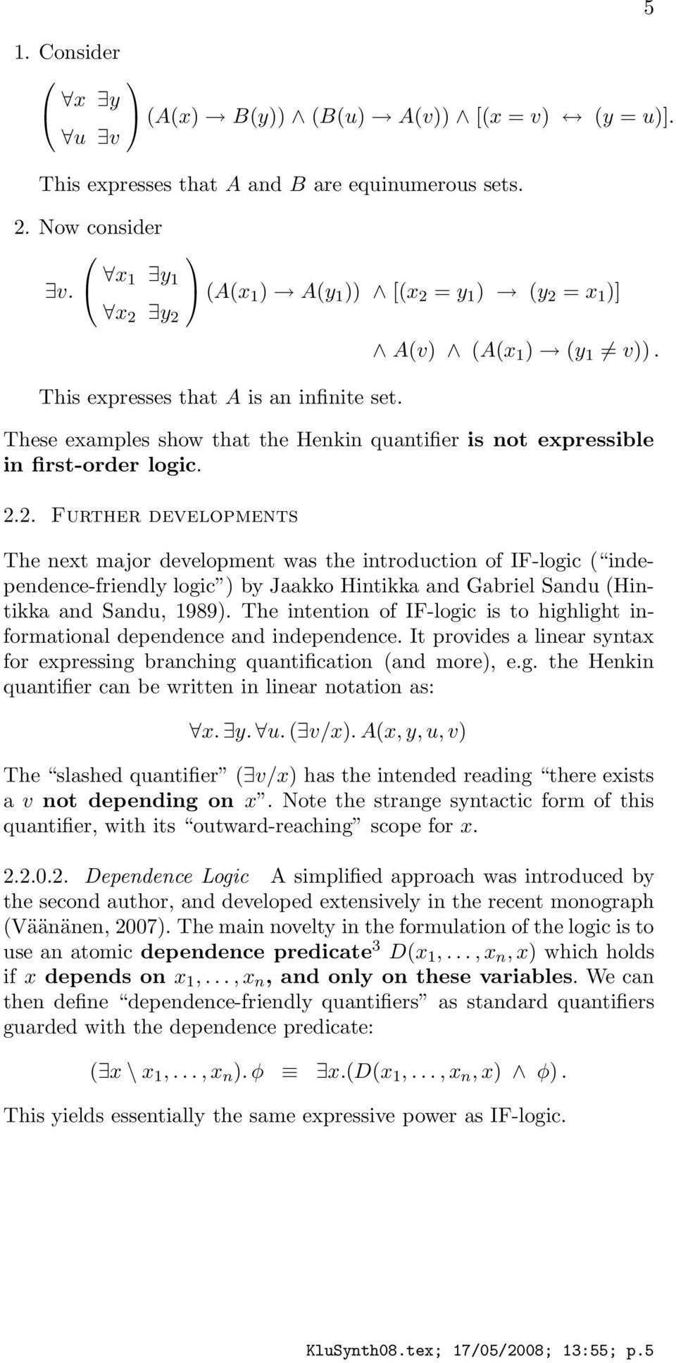 These examples show that the Henkin quantifier is not expressible in first-order logic. 2.