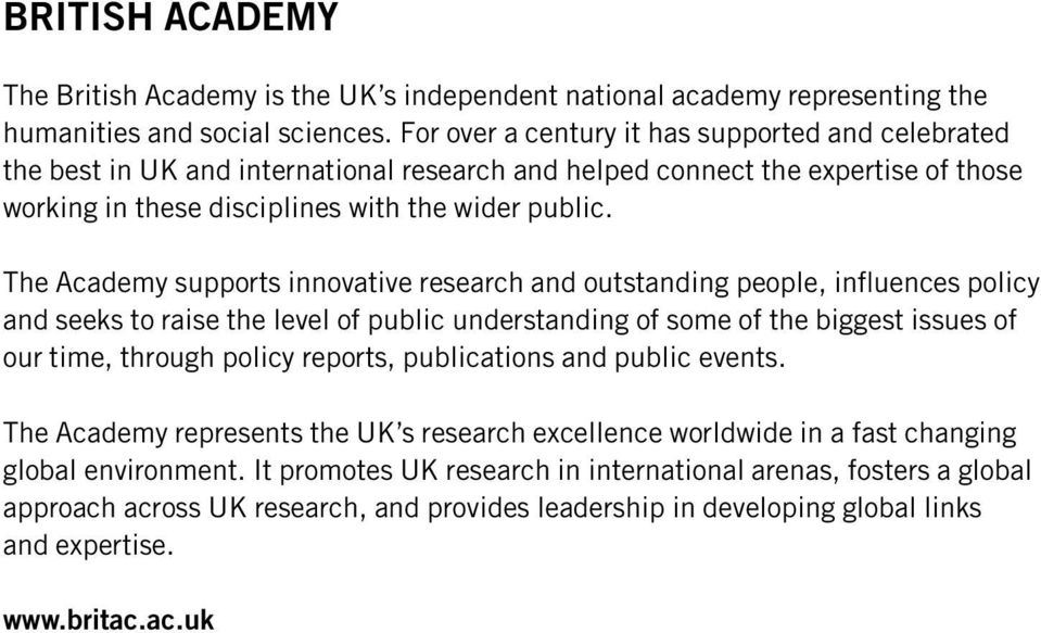 The Academy supports innovative research and outstanding people, influences policy and seeks to raise the level of public understanding of some of the biggest issues of our time, through policy