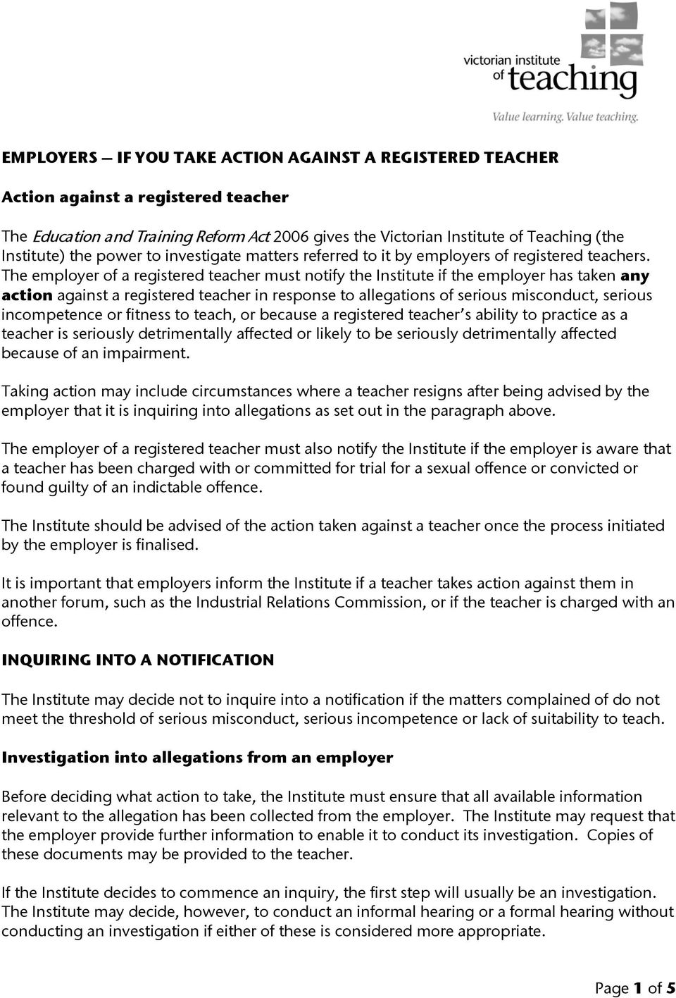 The employer of a registered teacher must notify the Institute if the employer has taken any action against a registered teacher in response to allegations of serious misconduct, serious incompetence