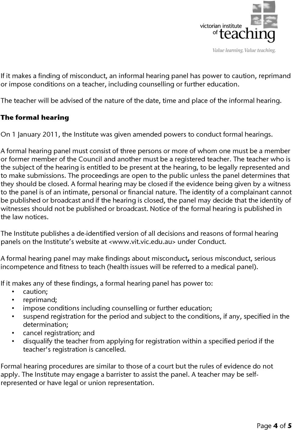 A formal hearing panel must consist of three persons or more of whom one must be a member or former member of the Council and another must be a registered teacher.