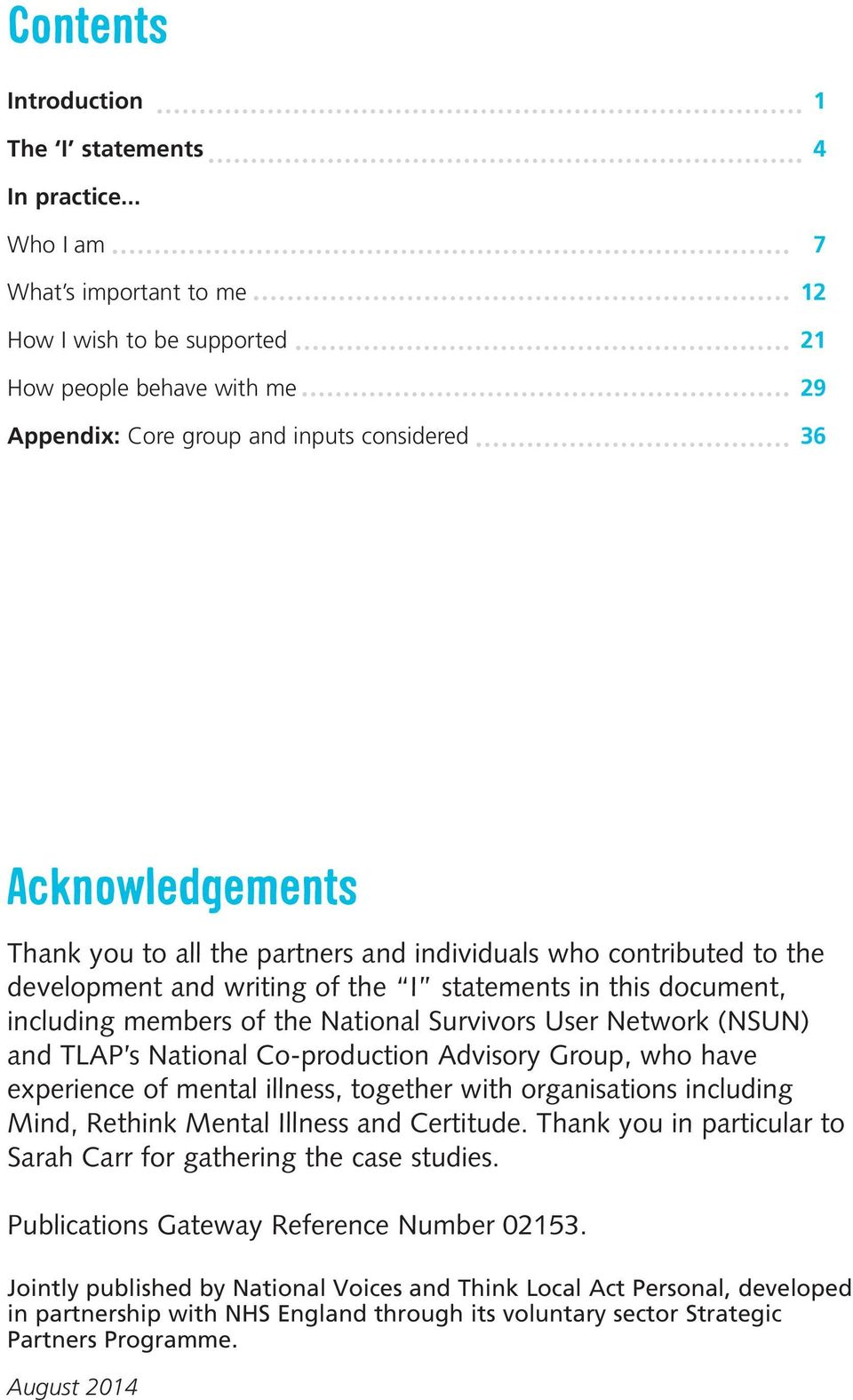 individuals who contributed to the development and writing of the I statements in this document, including members of the National Survivors User Network (NSUN) and TLAP s National Co-production