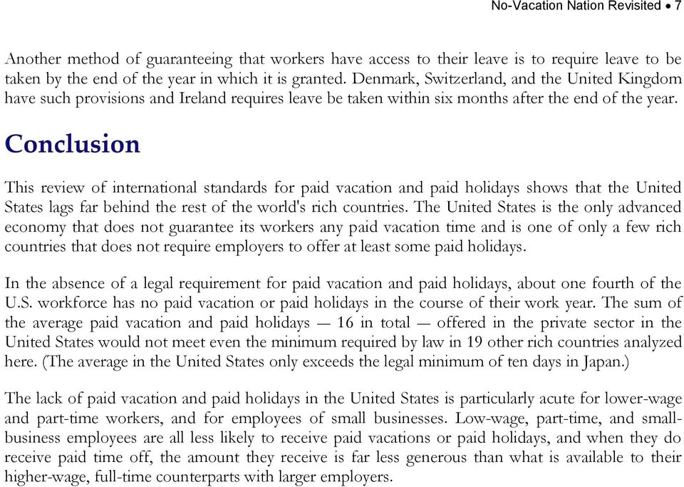 Conclusion This review of international standards for paid vacation and paid holidays shows that the United States lags far behind the rest of the world's rich countries.