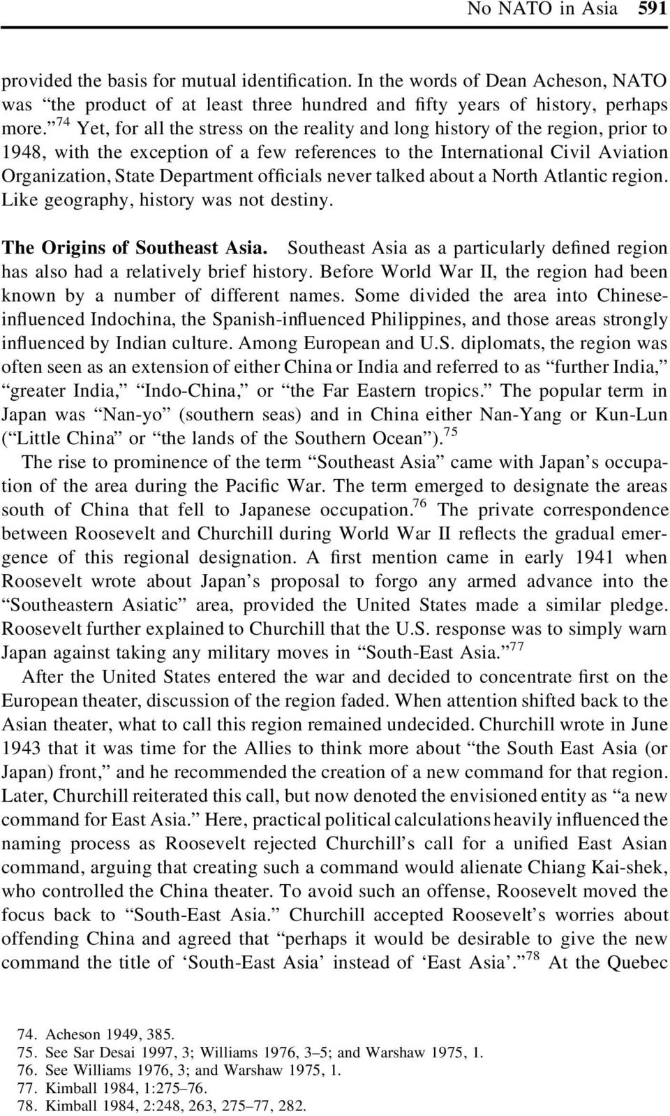 cials never talked about a North Atlantic region. Like geography, history was not destiny. The Origins of Southeast Asia.