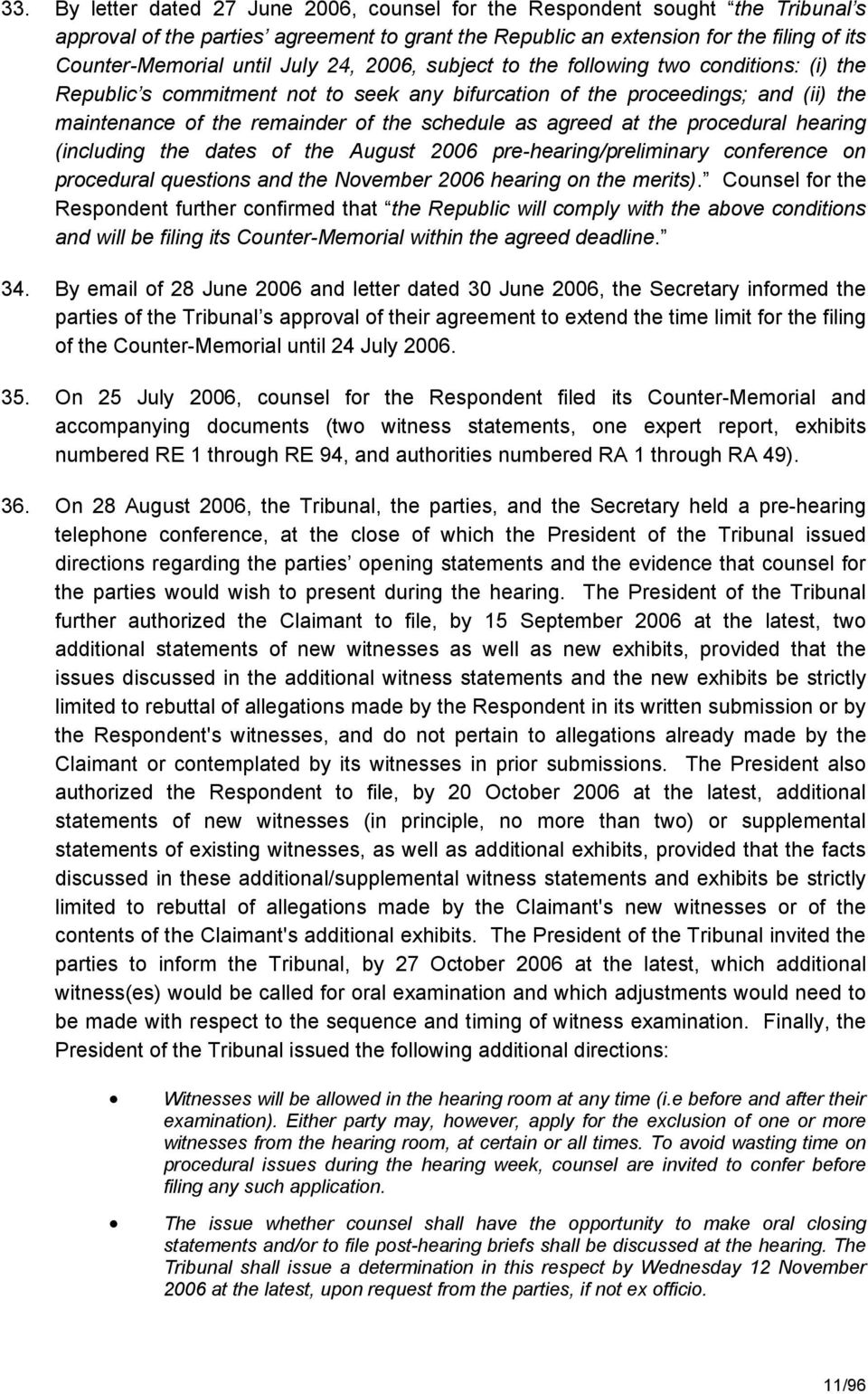 agreed at the procedural hearing (including the dates of the August 2006 pre-hearing/preliminary conference on procedural questions and the November 2006 hearing on the merits).