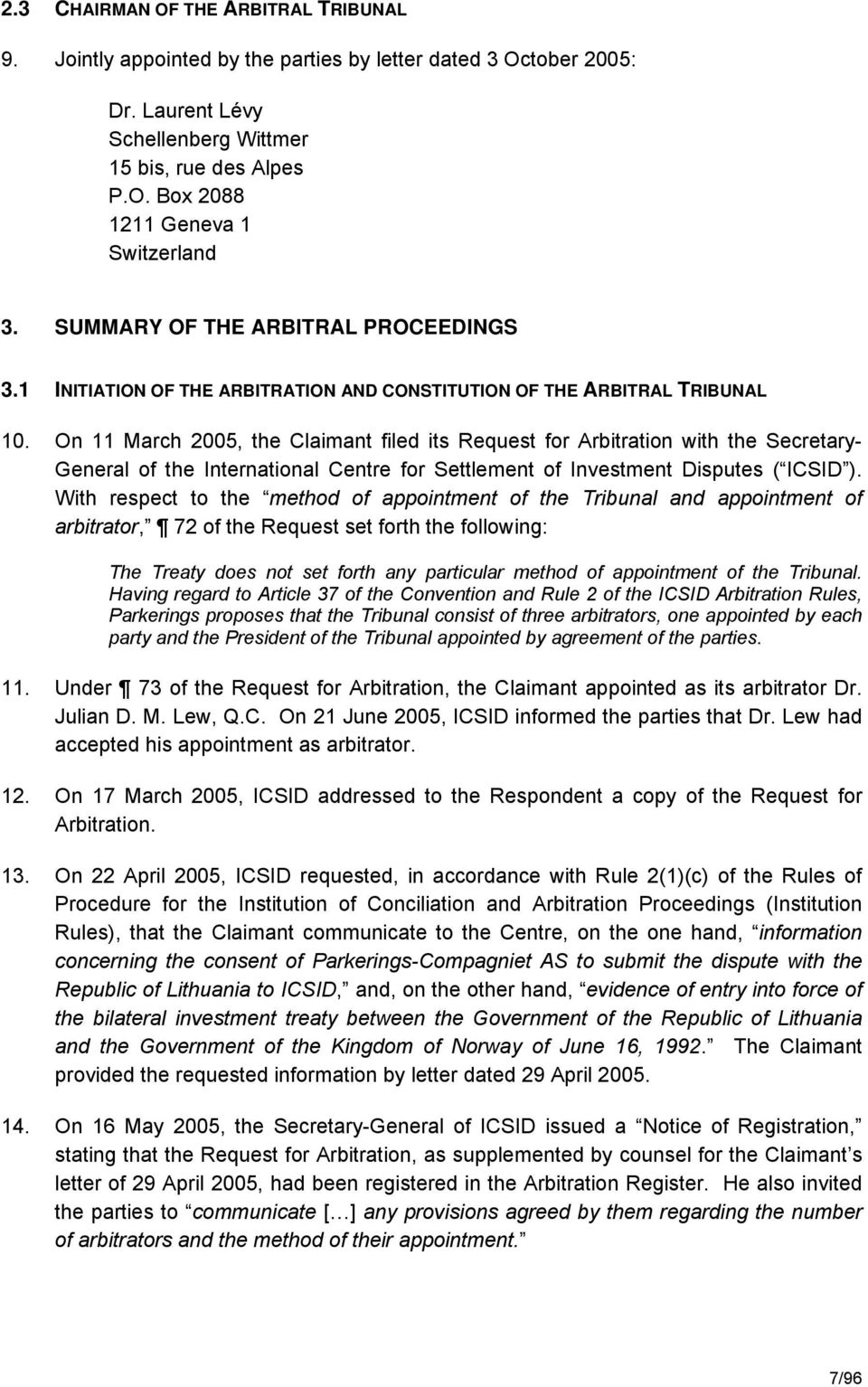 On 11 March 2005, the Claimant filed its Request for Arbitration with the Secretary- General of the International Centre for Settlement of Investment Disputes ( ICSID ).