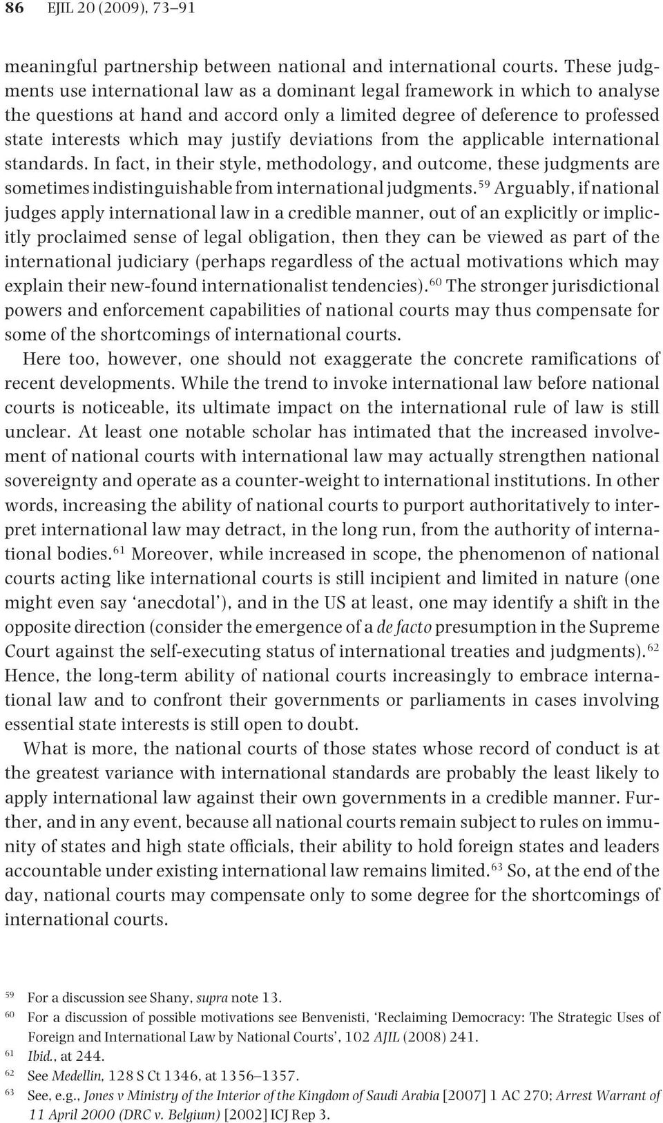 justify deviations from the applicable international standards. In fact, in their style, methodology, and outcome, these judgments are sometimes indistinguishable from international judgments.