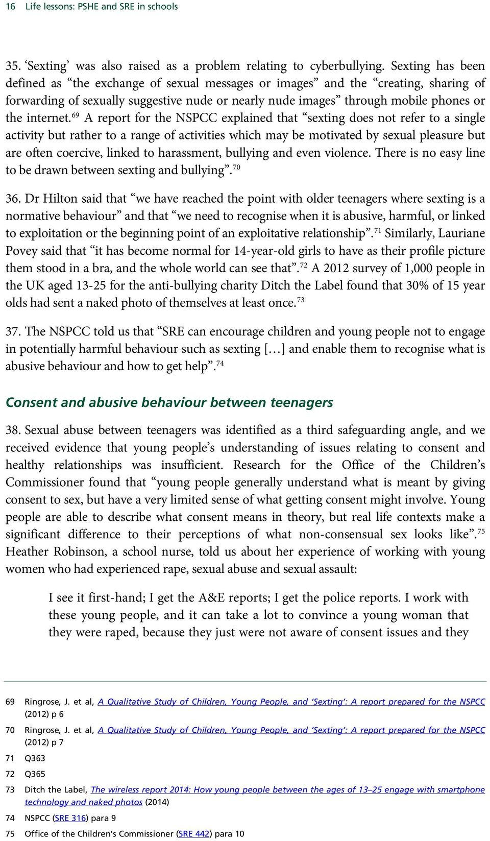 69 A report for the NSPCC explained that sexting does not refer to a single activity but rather to a range of activities which may be motivated by sexual pleasure but are often coercive, linked to