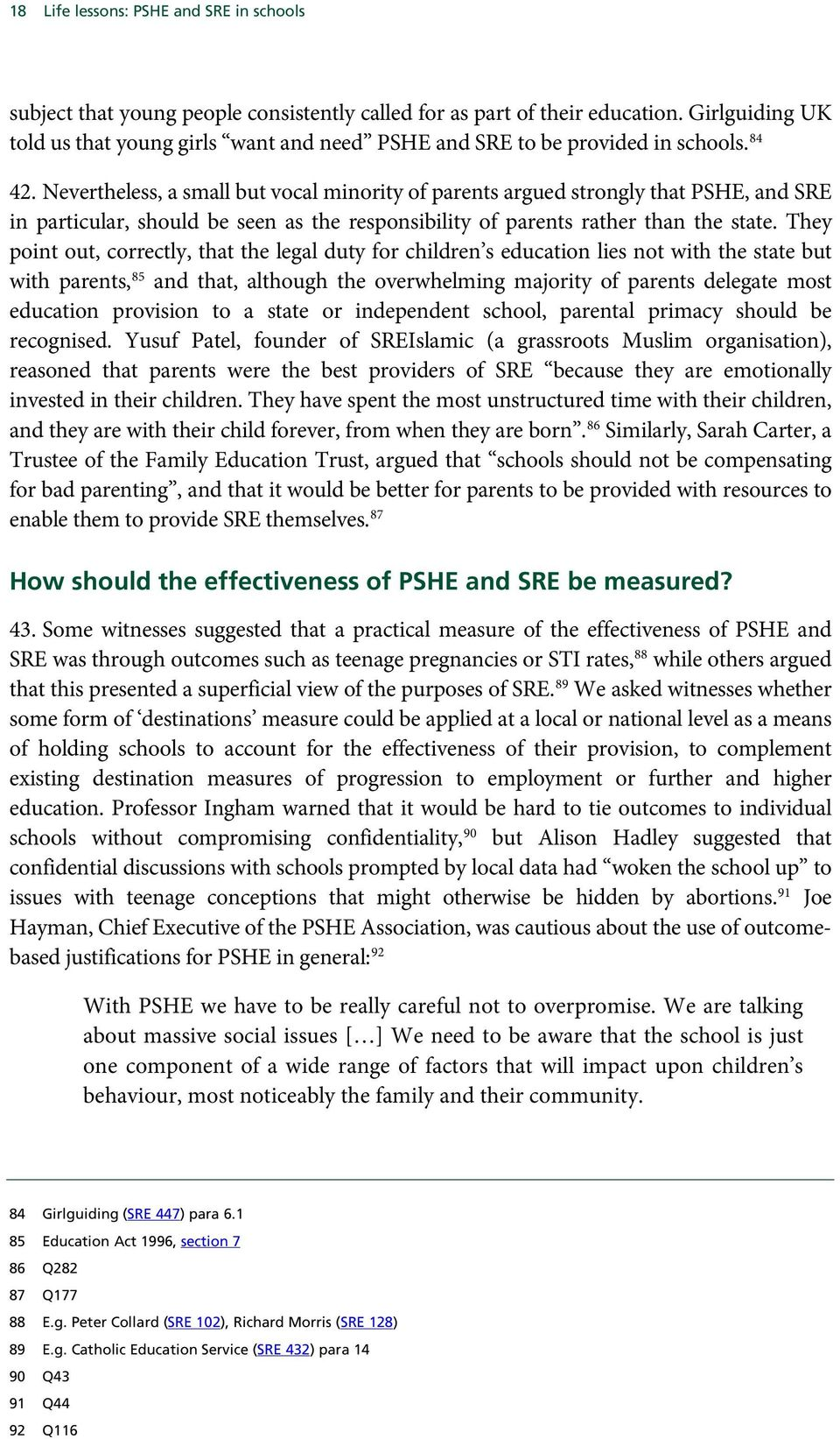 Nevertheless, a small but vocal minority of parents argued strongly that PSHE, and SRE in particular, should be seen as the responsibility of parents rather than the state.