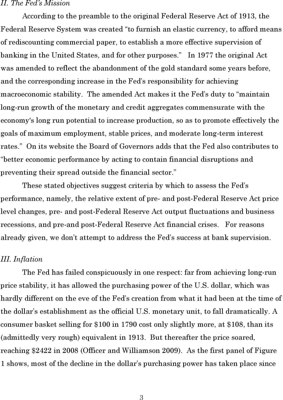 In 1977 the original Act was amended to reflect the abandonment of the gold standard some years before, and the corresponding increase in the Fed s responsibility for achieving macroeconomic