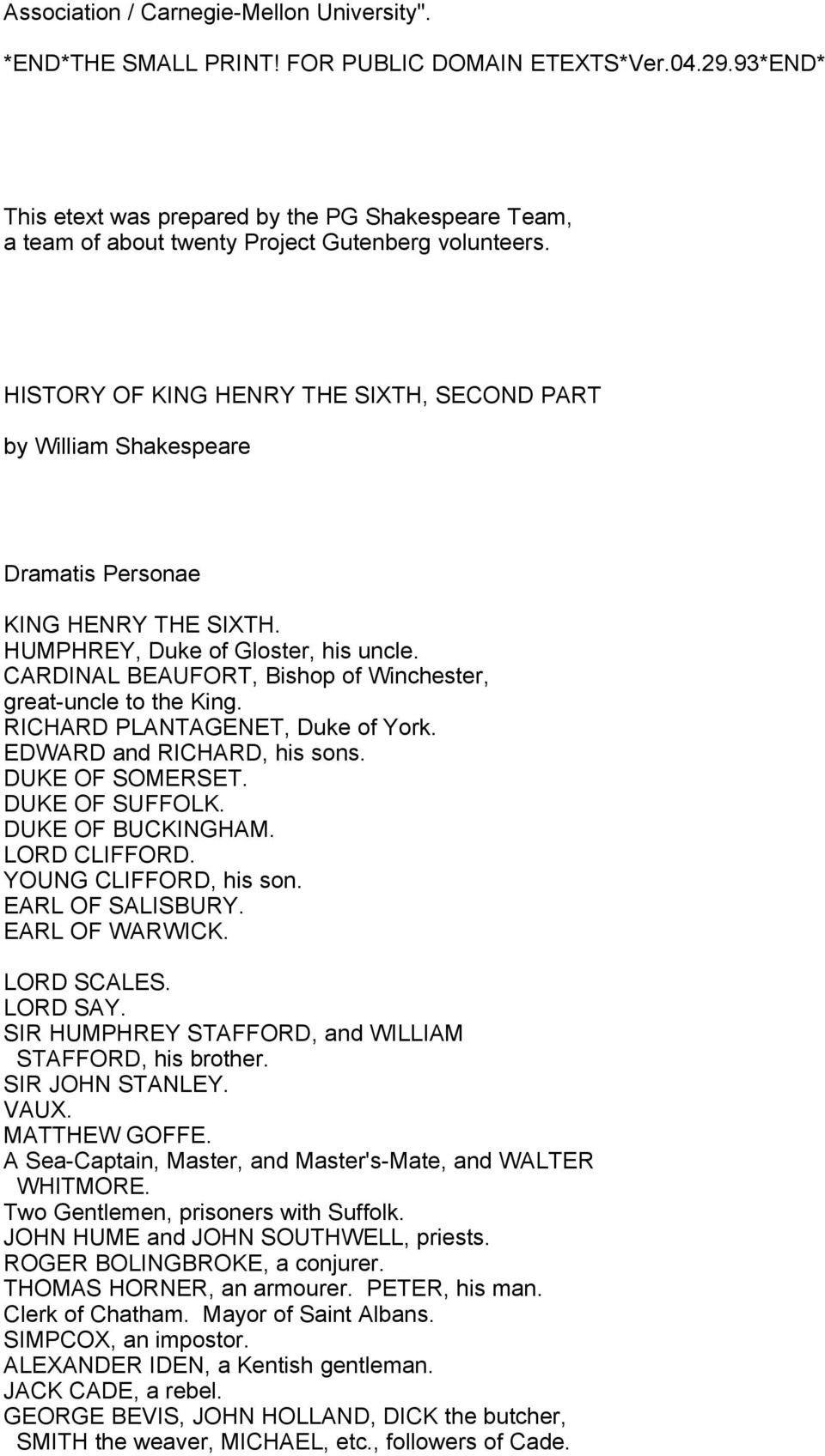 HISTORY OF KING HENRY THE SIXTH, SECOND PART by William Shakespeare Dramatis Personae KING HENRY THE SIXTH. HUMPHREY, Duke of Gloster, his uncle.