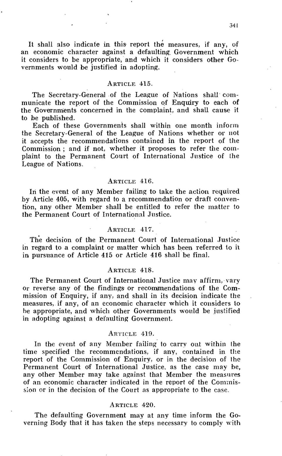 The Secretary-General of the League of Nations shall communicate the report of the Commission of Enquiry to each of the concerned in the complaint, and shall cause it to be published.