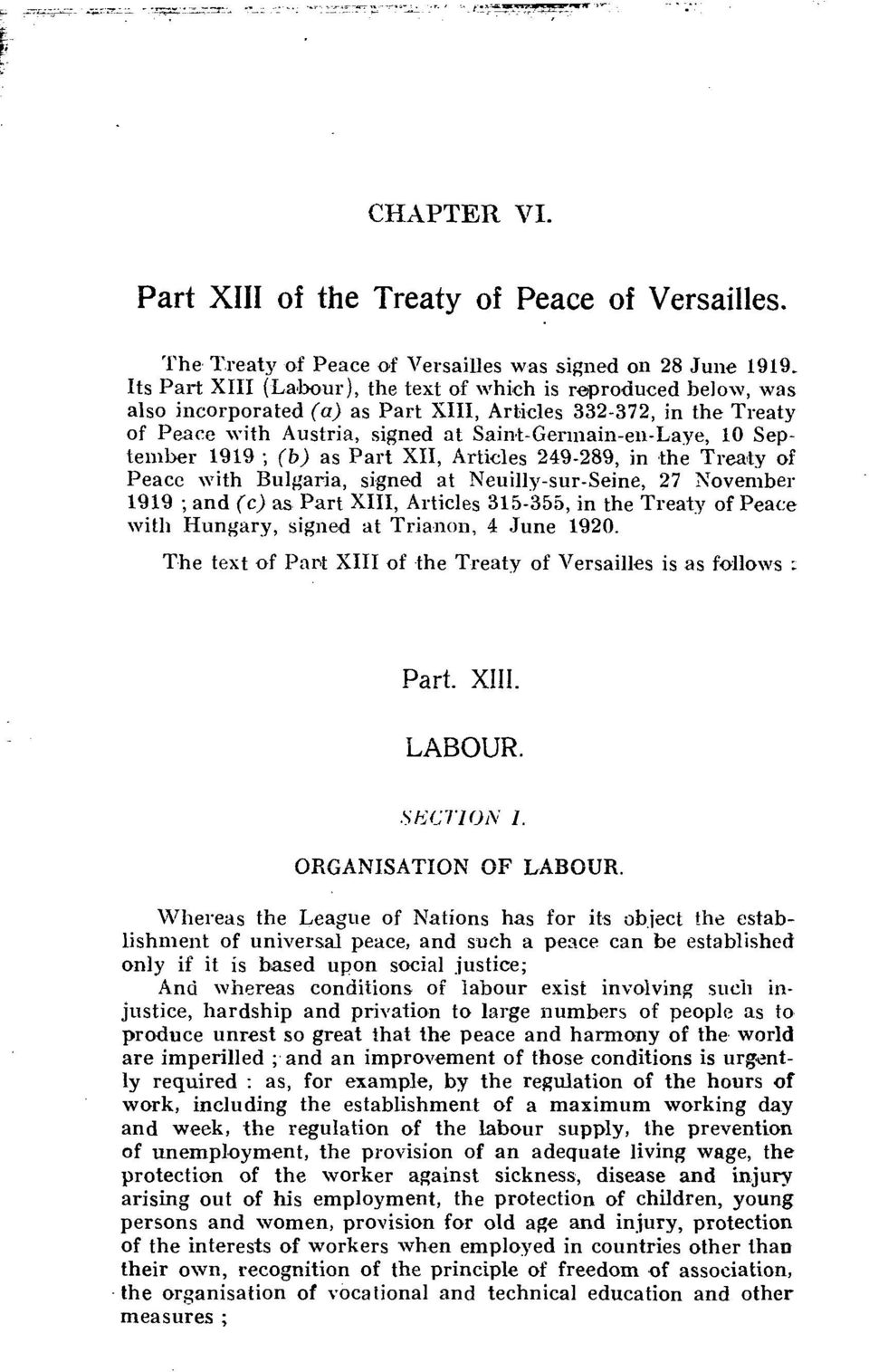 Septeniber 1919 ; (b) as Part XII, Articles 249-289, in the Treaty of Peace with Bulgaria, signed at Neuilly-sur-Seine, 27 November 1919 ; and (c) as Part XIII, Articles 315-355, in the Treaty of