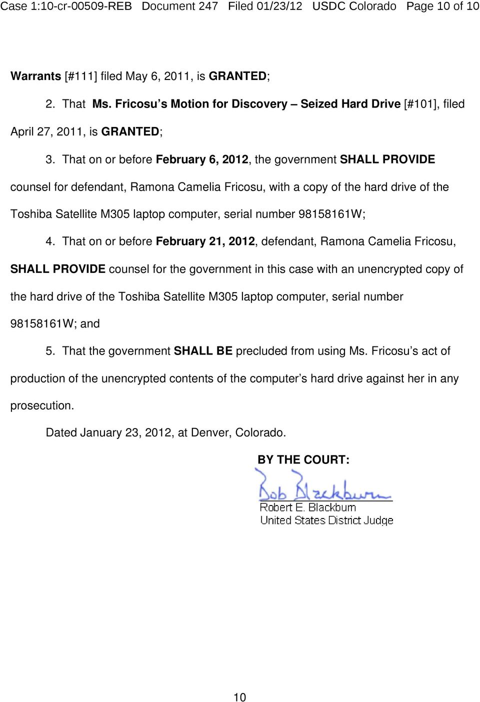 That on or before February 6, 2012, the government SHALL PROVIDE counsel for defendant, Ramona Camelia Fricosu, with a copy of the hard drive of the Toshiba Satellite M305 laptop computer, serial