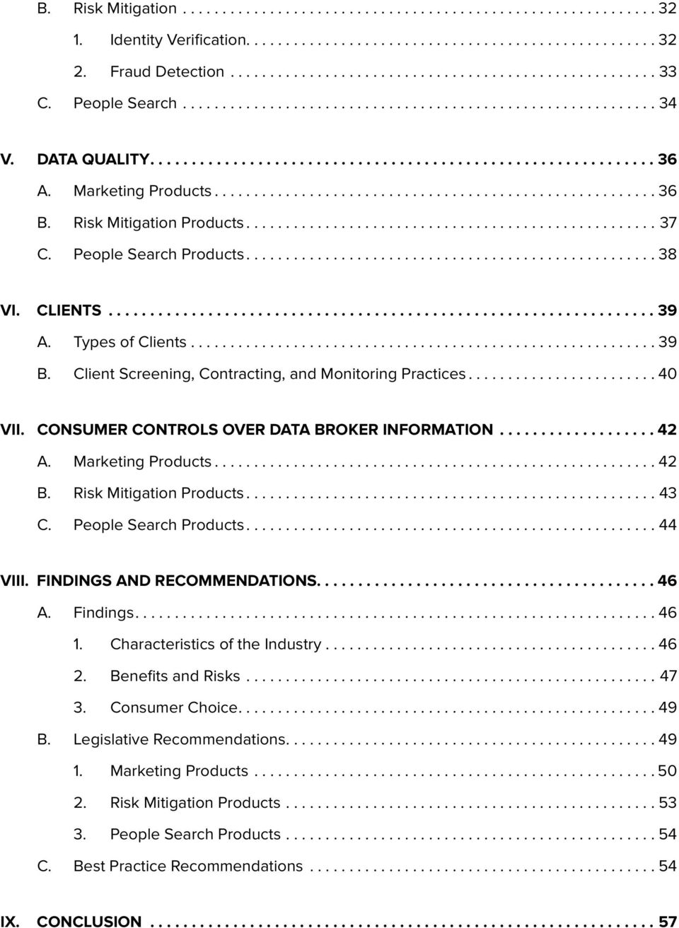 CONSUMER CONTROLS OVER DATA BROKER INFORMATION... 42 A. Marketing Products...42 B. Risk Mitigation Products...43 C. People Search Products...44 VIII. FINDINGS AND RECOMMENDATIONS......................................... 46 A.
