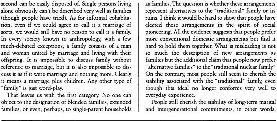 In every society known to anthropology, with a few much-debated exceptions, a family consists of a man, and woman united by marriage and living with their offspring.