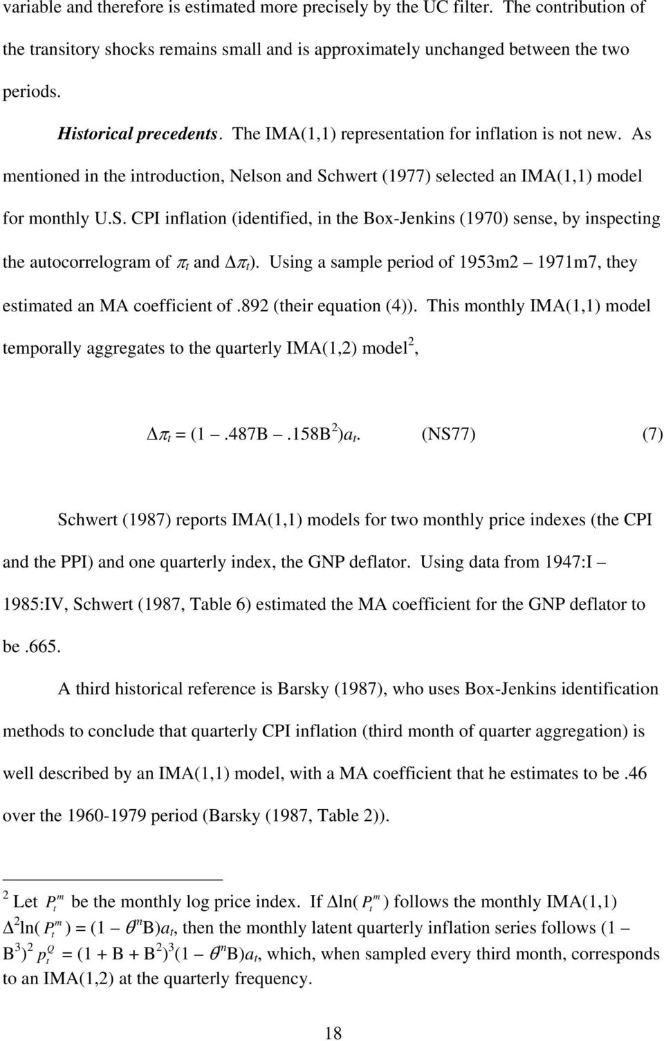 hwert (1977) selected an IMA(1,1) model for monthly U.S. CPI inflation (identified, in the Box-Jenkins (1970) sense, by inspecting the autocorrelogram of π t and Δπ t ).