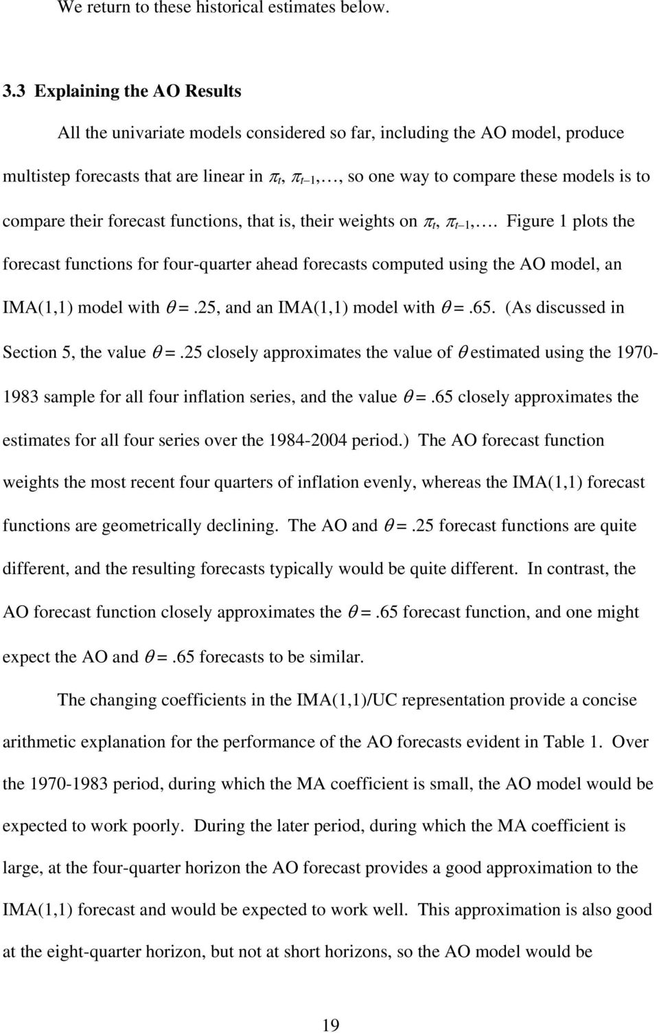compare their forecast functions, that is, their weights on π t, π t 1,. Figure 1 plots the forecast functions for four-quarter ahead forecasts computed using the AO model, an IMA(1,1) model with θ =.