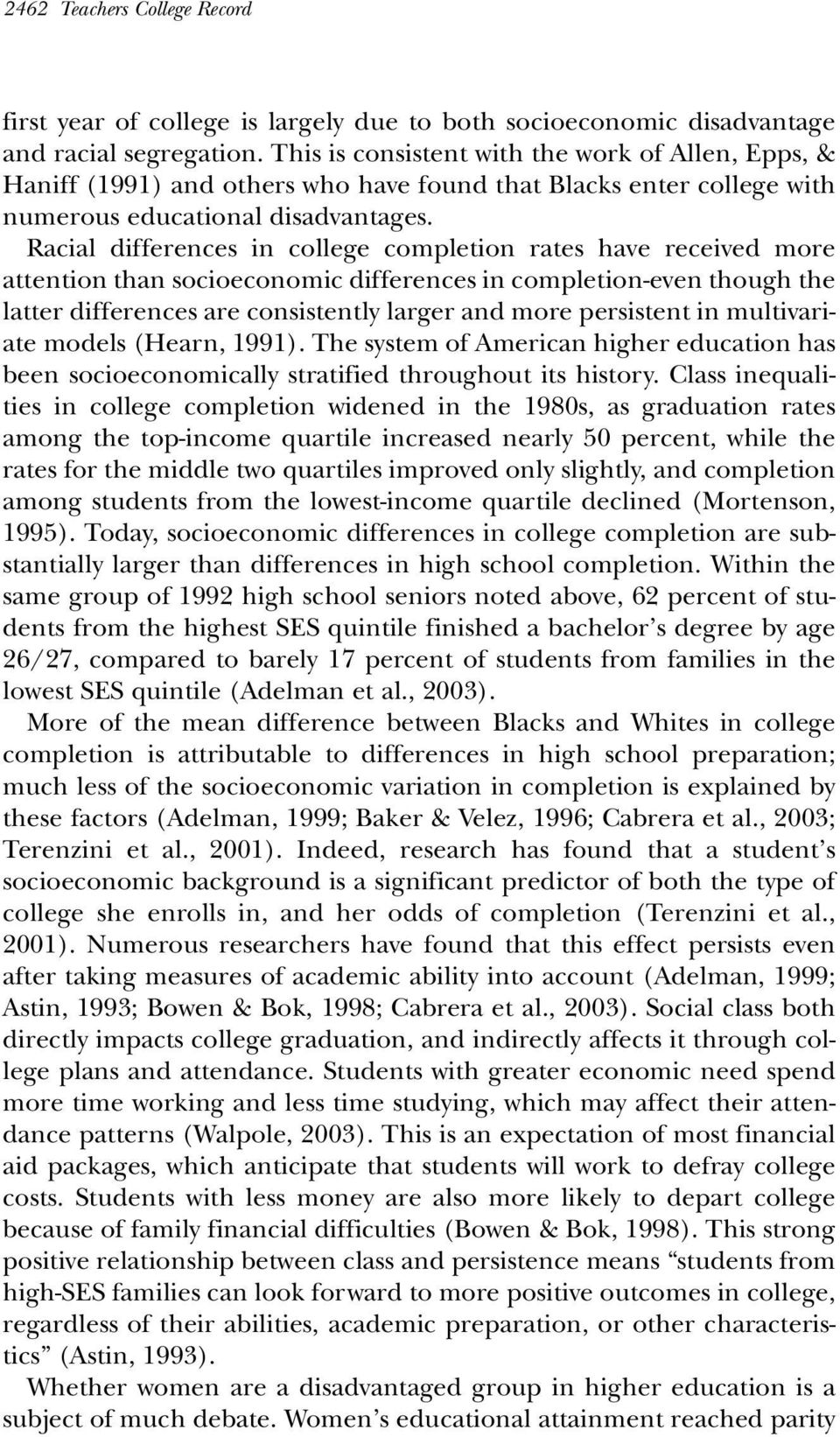 Racial differences in college completion rates have received more attention than socioeconomic differences in completion-even though the latter differences are consistently larger and more persistent