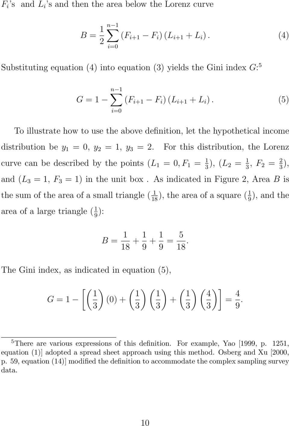 (5) i=0 To illustrate how to use the above defiitio, let the hypothetical icome distributio be y 1 = 0, y 2 = 1, y 3 = 2.