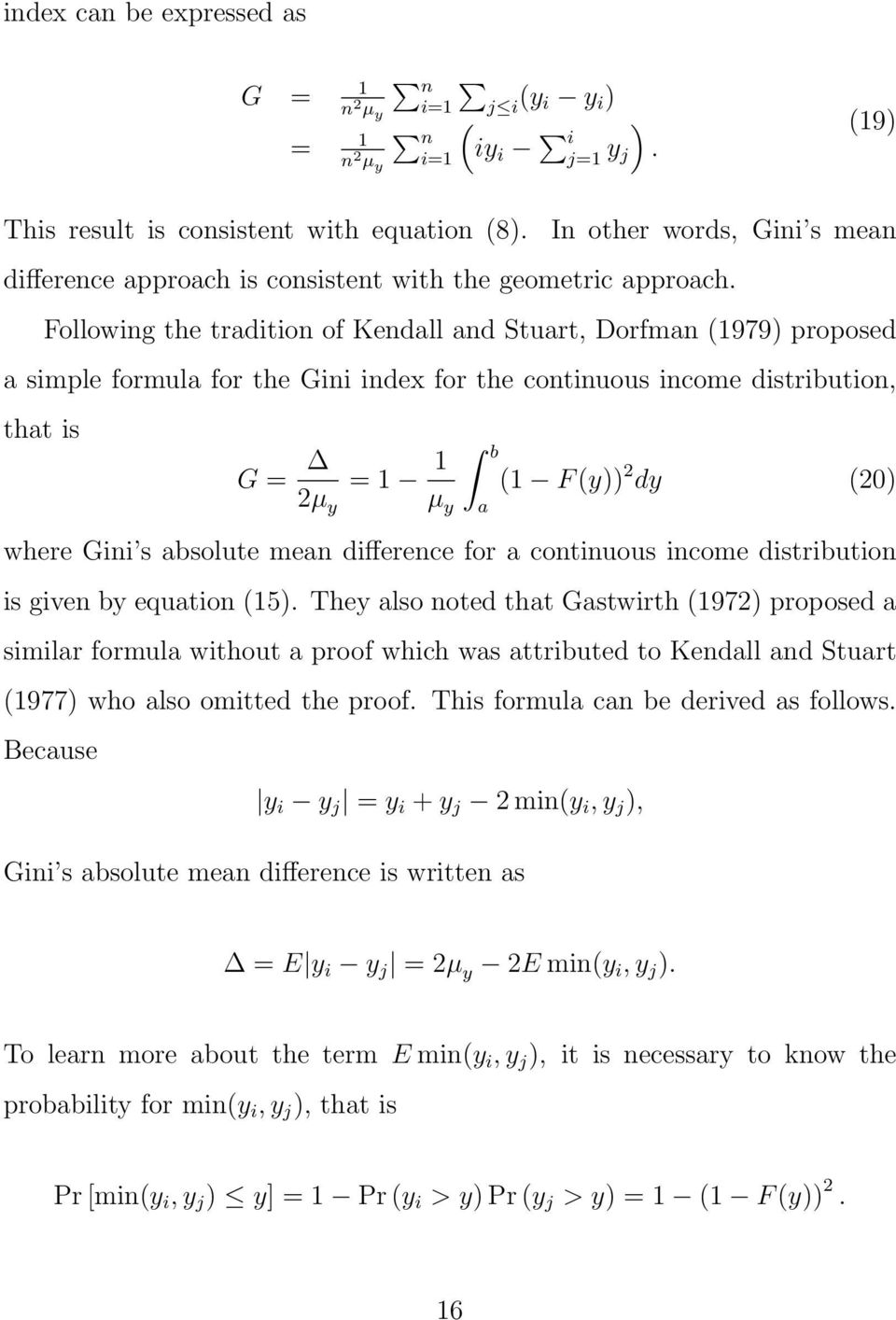 Followig the traditio of Kedall ad Stuart, Dorfma (1979) proposed a simple formula for the Gii idex for the cotiuous icome distributio, that is G = 2µ y = 1 1 µ y b a (1 F (y)) 2 dy (20) where Gii s