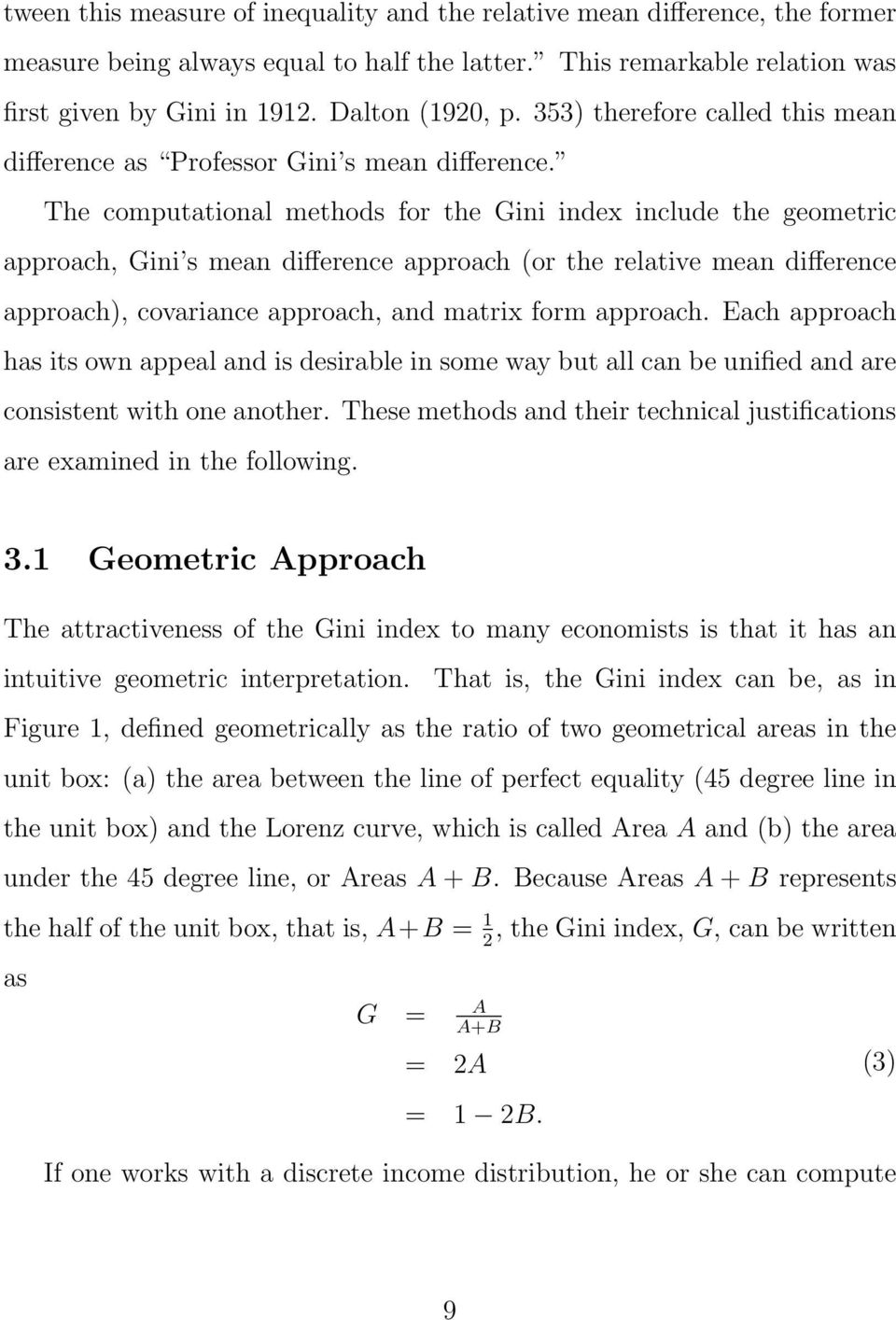 The computatioal methods for the Gii idex iclude the geometric approach, Gii s mea differece approach (or the relative mea differece approach), covariace approach, ad matrix form approach.