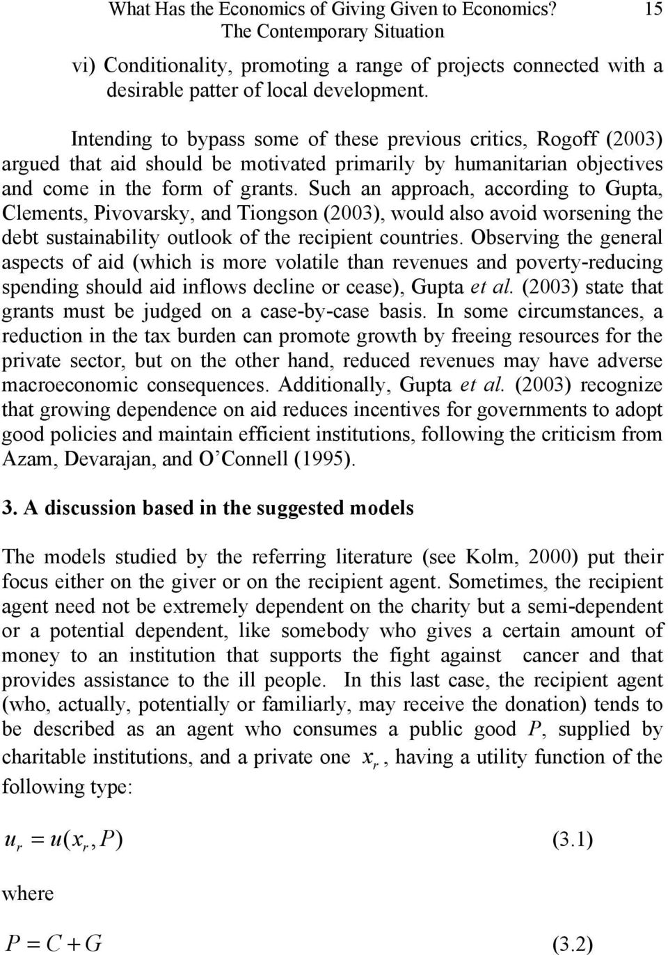 Such an approach, according to Gupta, Clements, Pivovarsky, and Tiongson (2003), would also avoid worsening the debt sustainability outlook of the recipient countries.