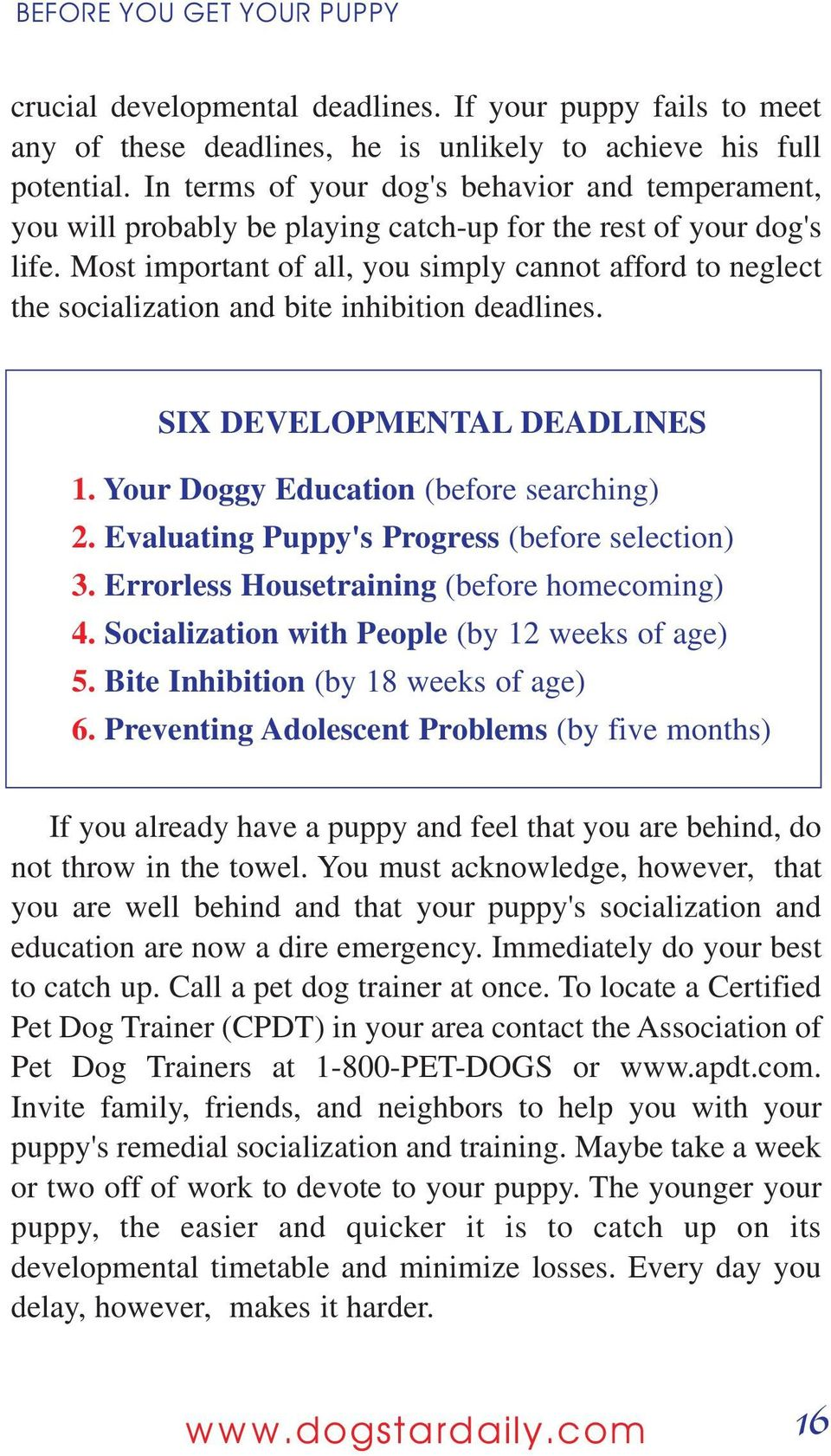 Most important of all, you simply cannot afford to neglect the socialization and bite inhibition deadlines. SIX DEVELOPMENTAL DEADLINES 1. Your Doggy Education (before searching) 2.