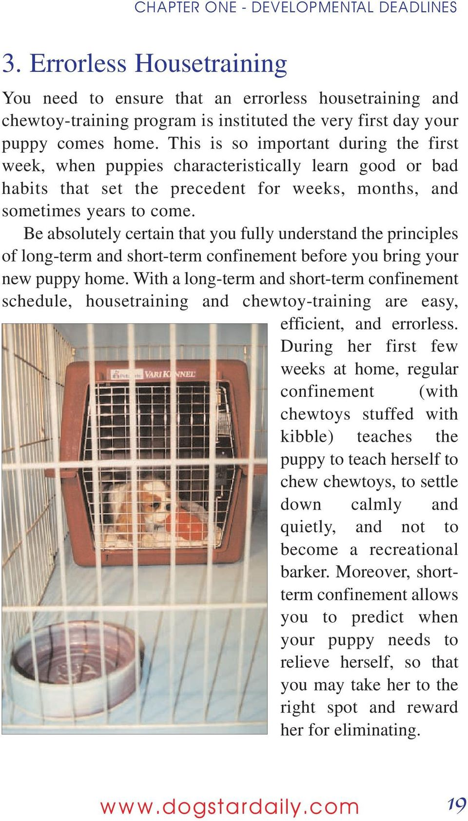 Be absolutely certain that you fully understand the principles of long-term and short-term confinement before you bring your new puppy home.