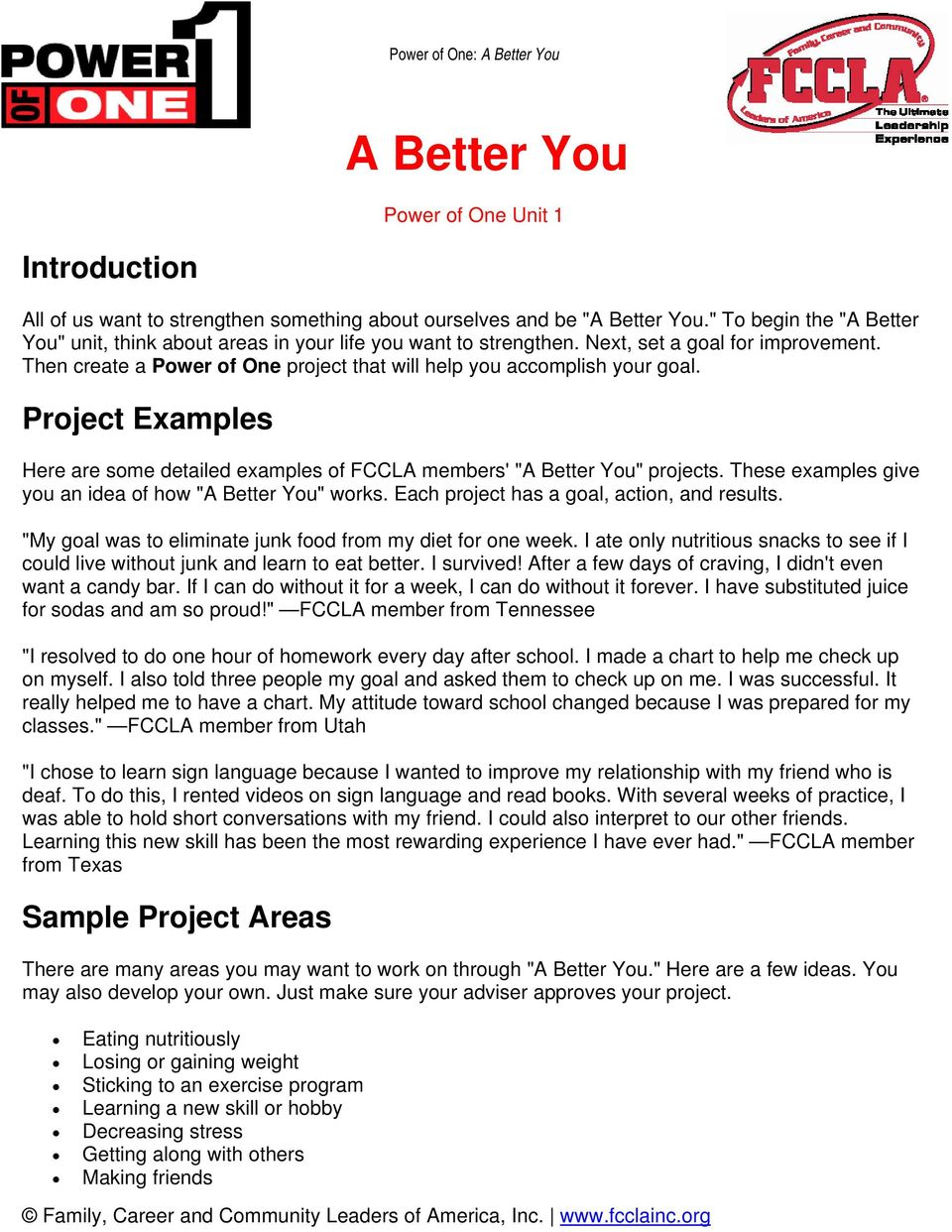 "Project Examples Here are some detailed examples of FCCLA members' ""A Better You"" projects. These examples give you an idea of how ""A Better You"" works. Each project has a goal, action, and results."