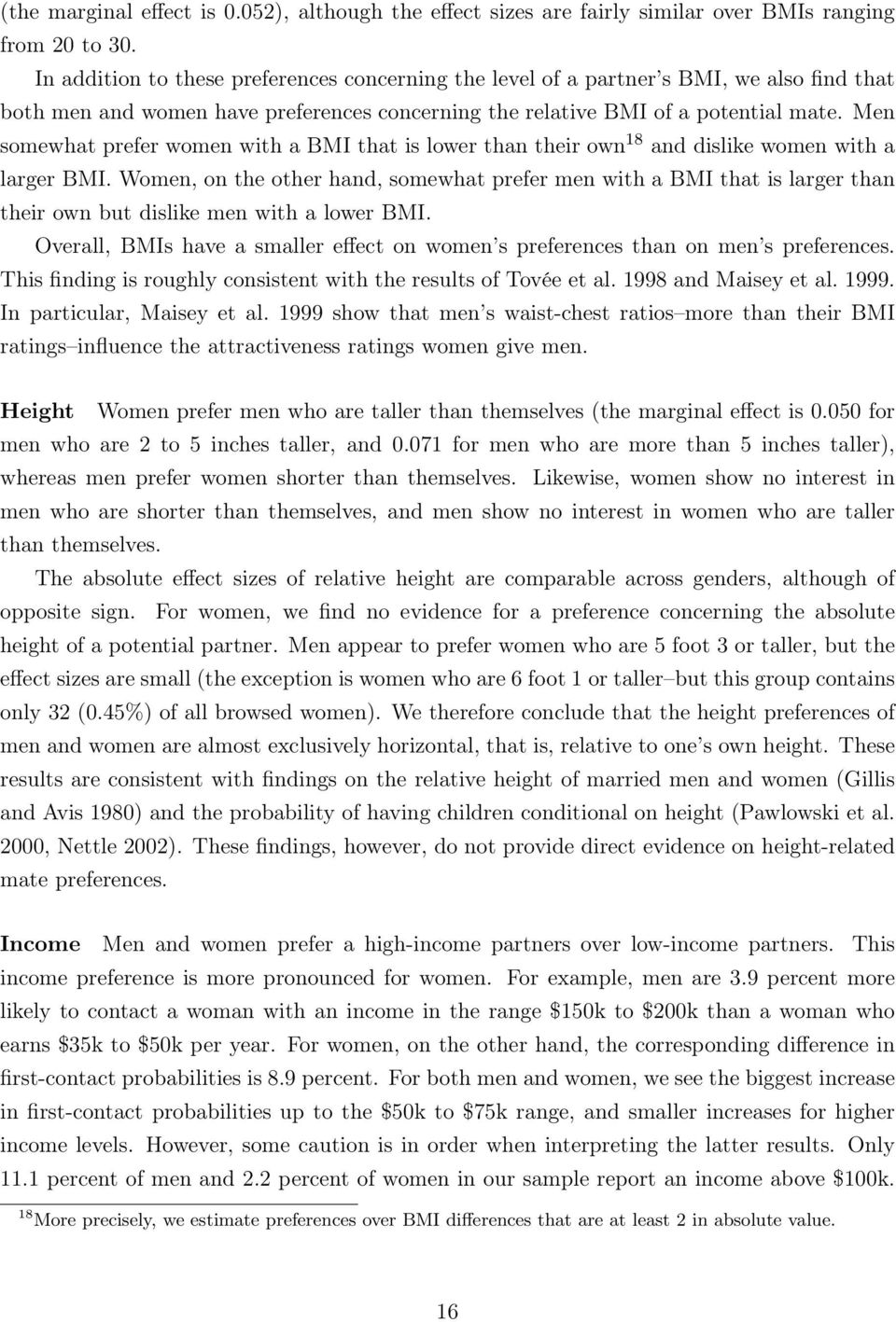 Men somewhat prefer women with a BMI that is lower than their own 18 and dislike women with a larger BMI.