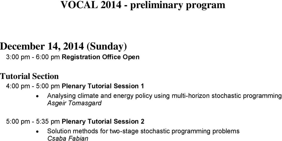 energy policy using multi-horizon stochastic programming Asgeir Tomasgard 5:00 pm - 5:35 pm