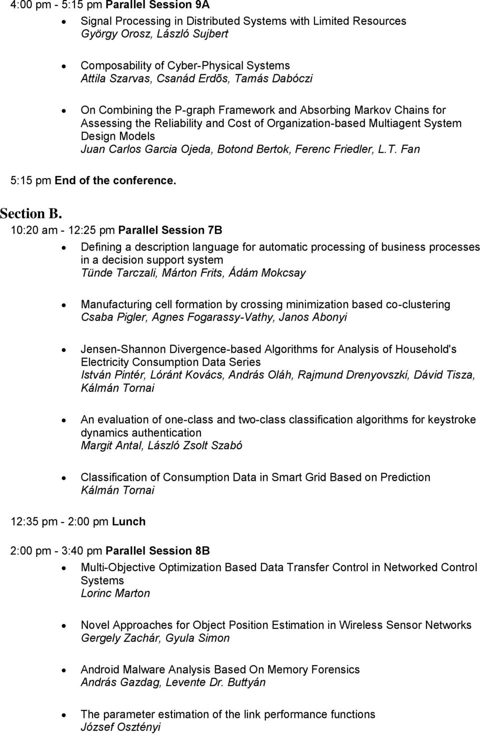 Ojeda, Botond Bertok, Ferenc Friedler, L.T. Fan 5:15 pm End of the conference. Section B.