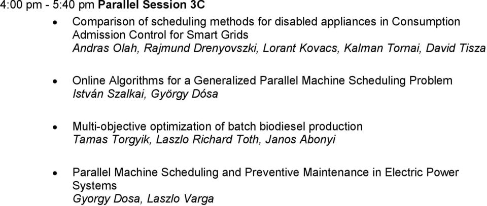 Machine Scheduling Problem István Szalkai, György Dósa Multi-objective optimization of batch biodiesel production Tamas Torgyik,