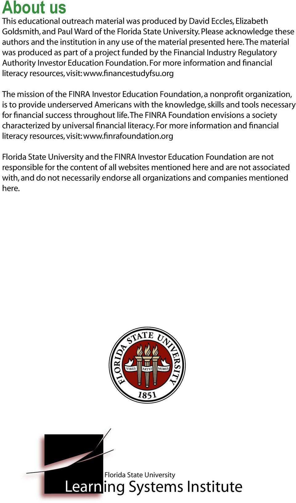 The material was produced as part of a project funded by the Financial Industry Regulatory Authority Investor Education Foundation. For more and literacy resources, visit: www.financestudyfsu.
