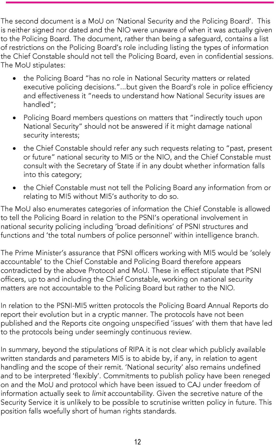 Board, even in confidential sessions. The MoU stipulates: the Policing Board has no role in National Security matters or related executive policing decisions.