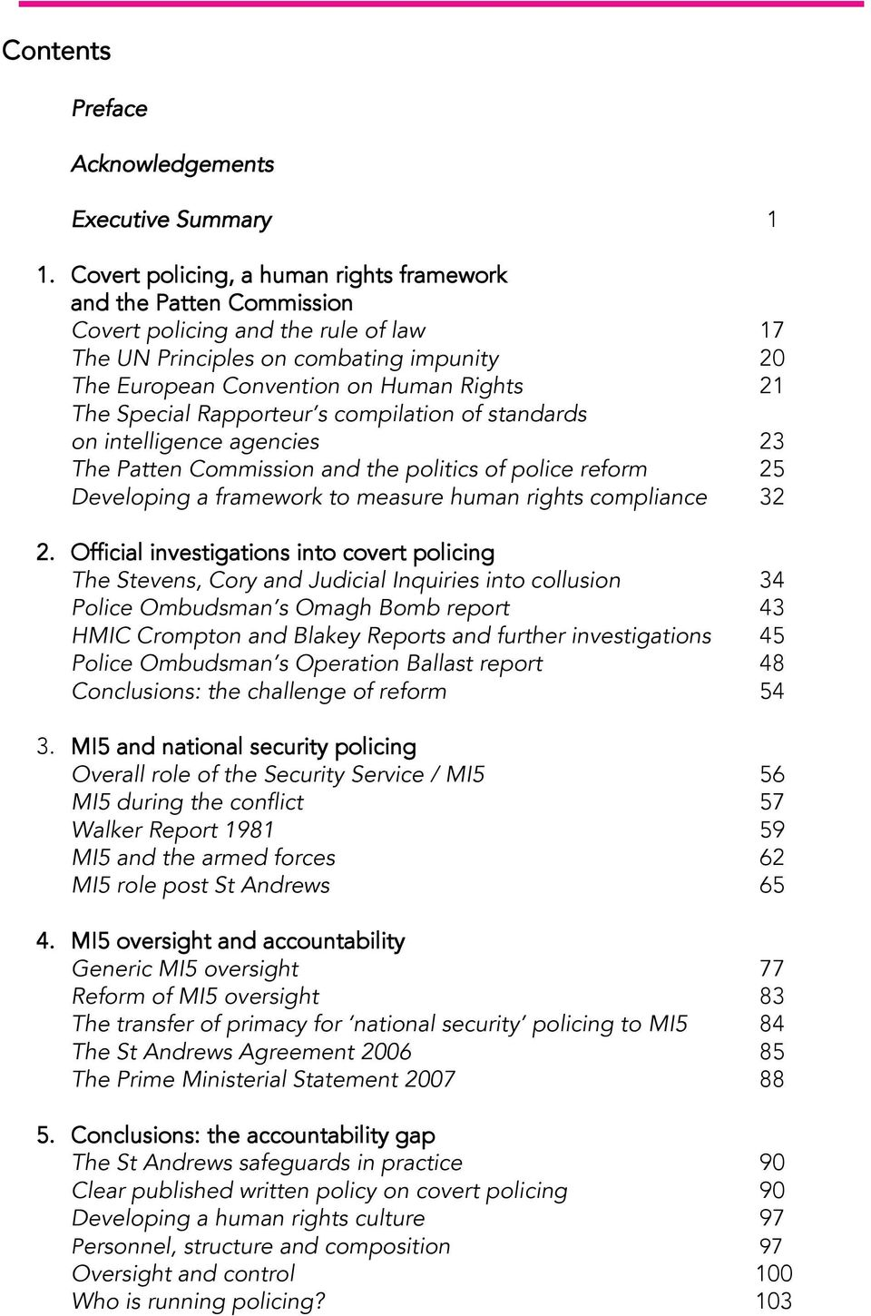 Special Rapporteur s compilation of standards on intelligence agencies 23 The Patten Commission and the politics of police reform 25 Developing a framework to measure human rights compliance 32 2.