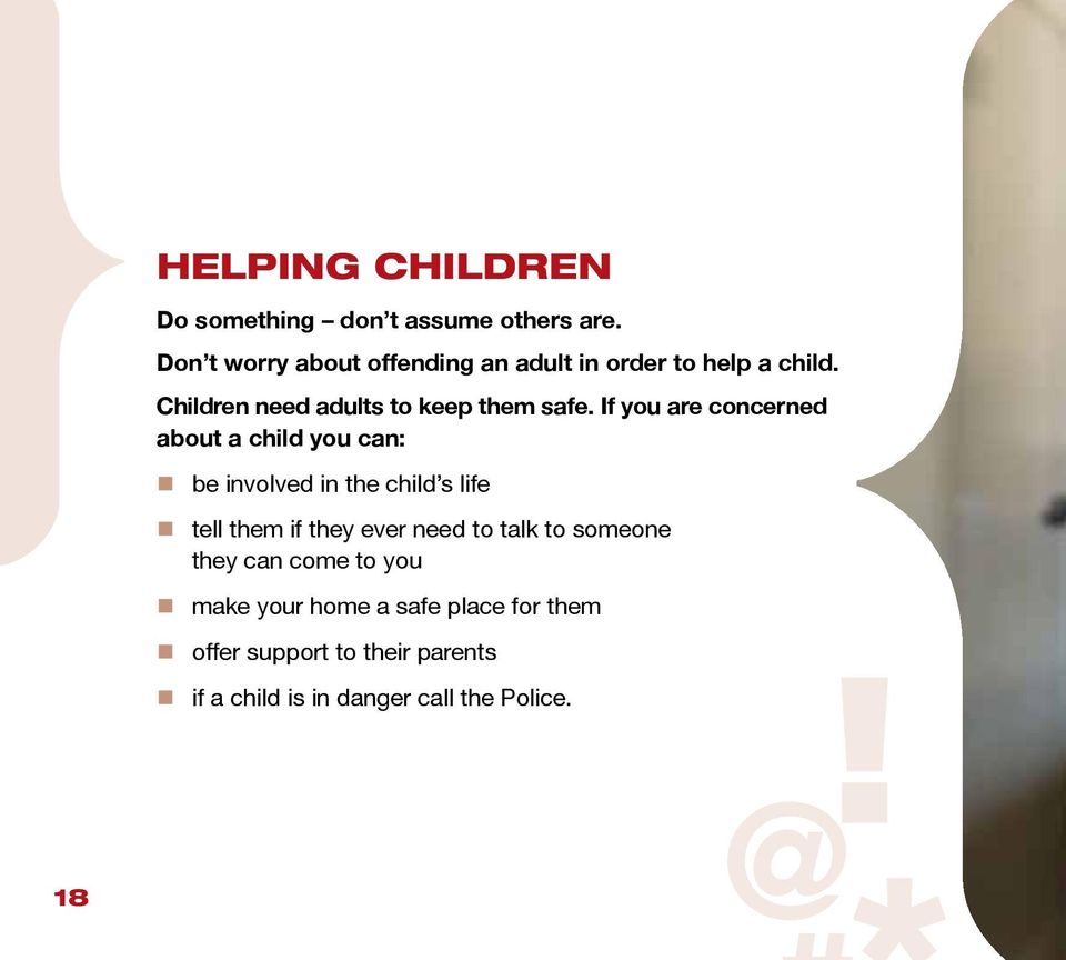 If you are concerned about a child you can: be involved in the child s life tell them if they ever need