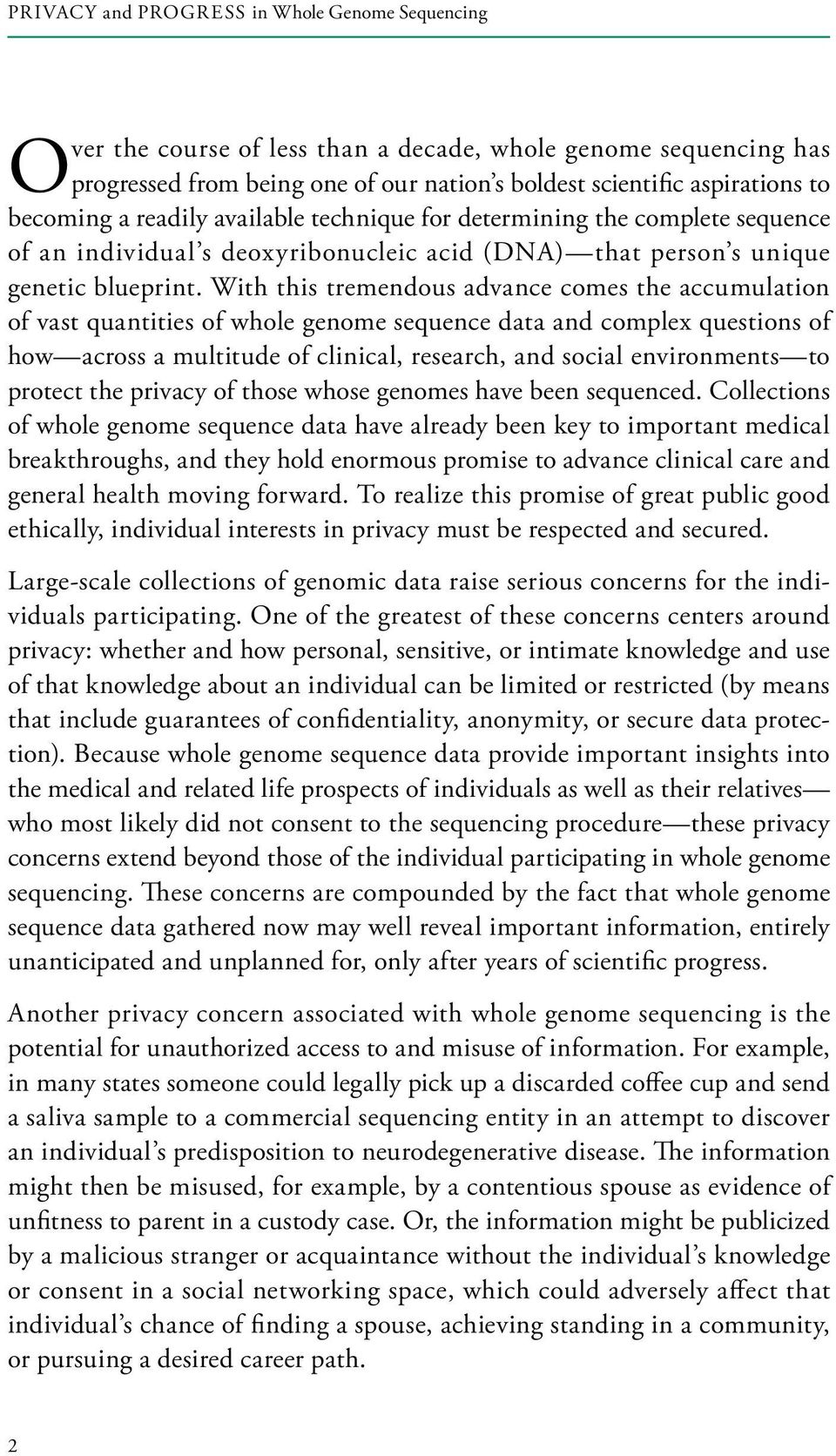 With this tremendous advance comes the accumulation of vast quantities of whole genome sequence data and complex questions of how across a multitude of clinical, research, and social environments to